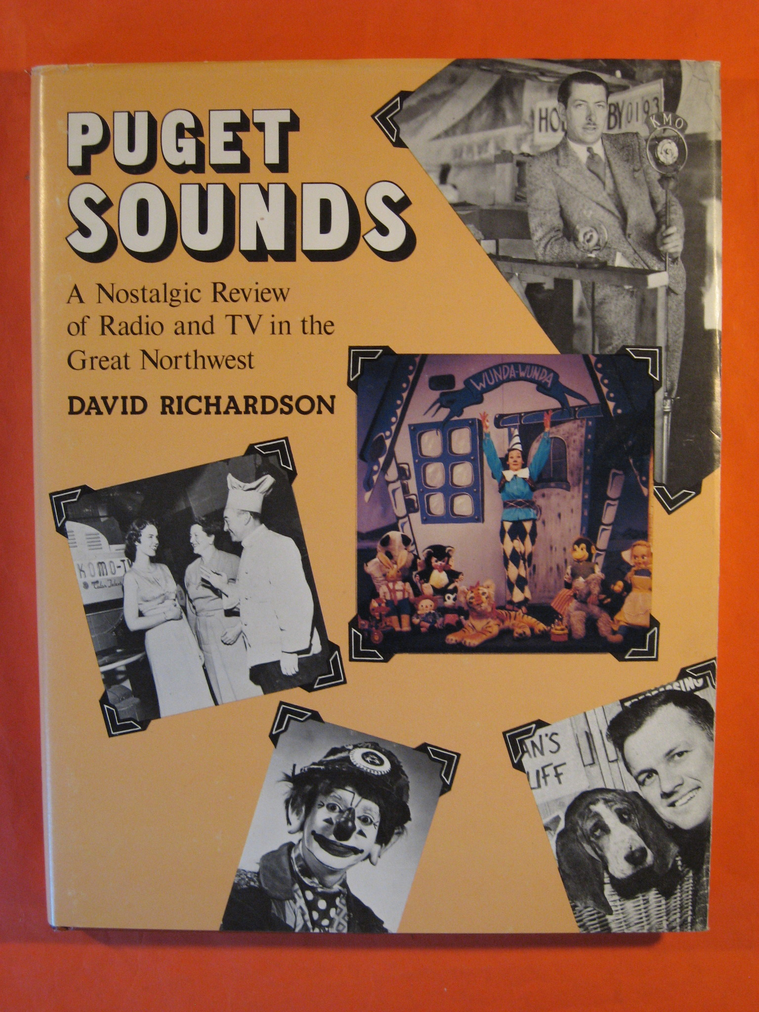 Puget Sounds: A Nostalgic Review of Radio and TV in the Great Northwest, Richardson, David Blair
