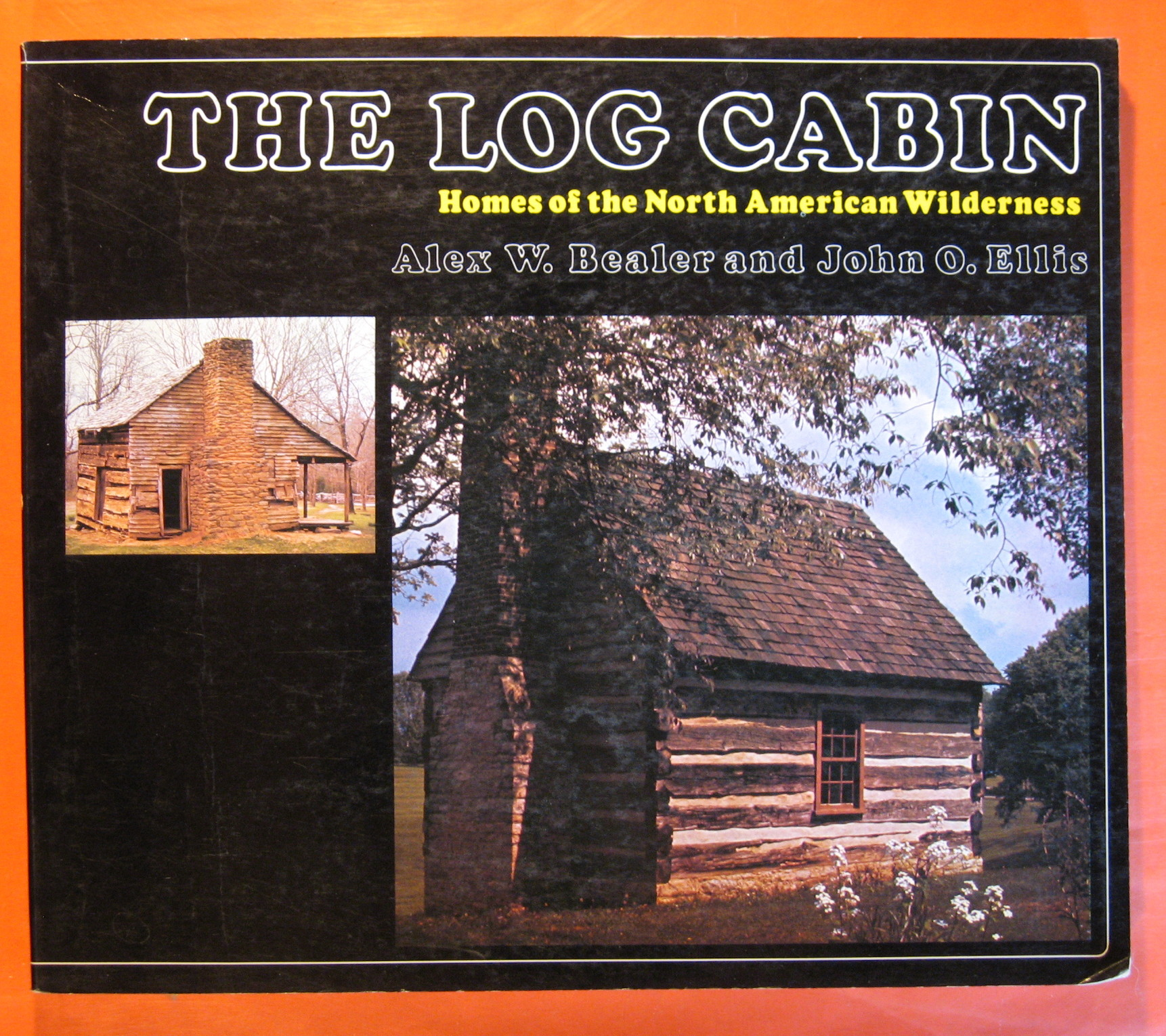 The Log Cabin: Homes of the North American Wilderness, Bealer, Alex W.; Ellis, John O.