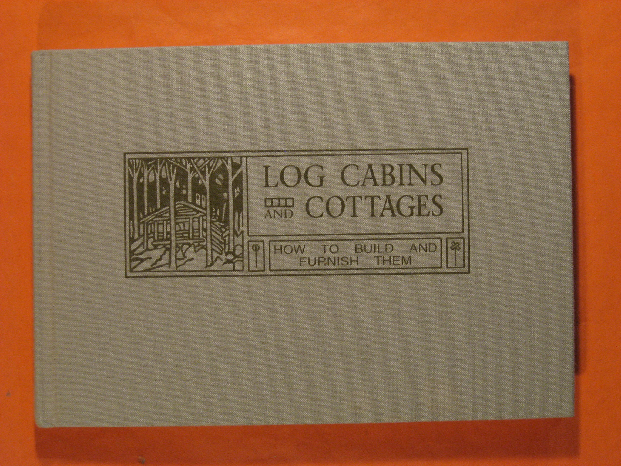 Log Cabins and Cottages:  How to Build an Furnish Them, Wicks, William S.