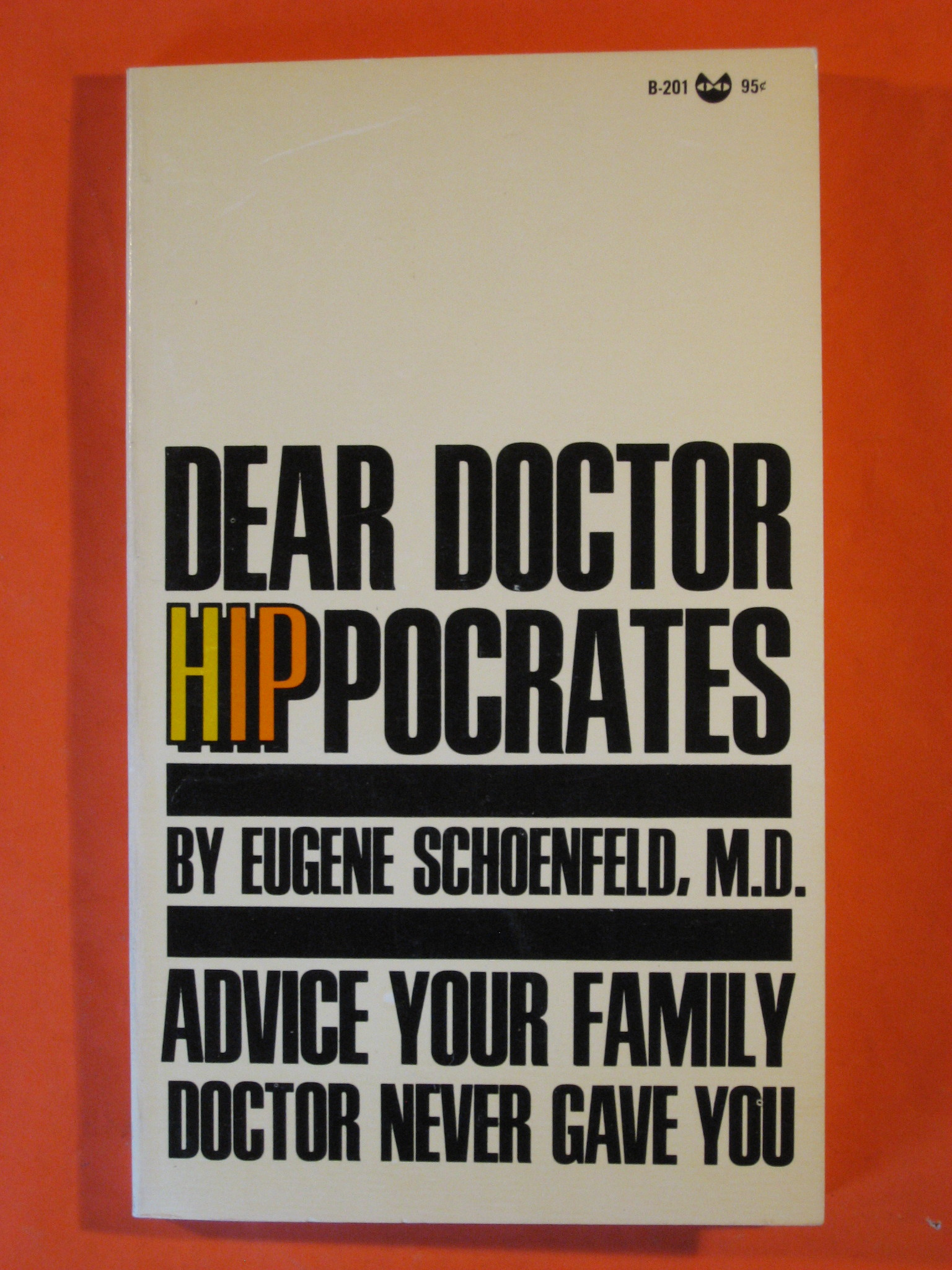 Dear Doctor Hippocrates:  Advice Your Family Doctor Never Gave You, Schoenfeld, Eugene