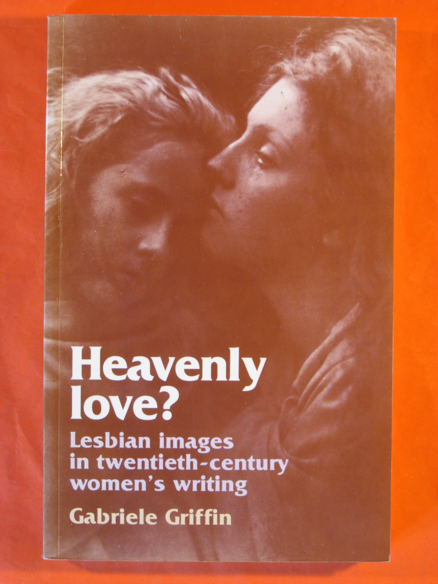 Heavenly Love?: Lesbian Images in Twentieth-Century Women's Writing, Griffin, Gabriele