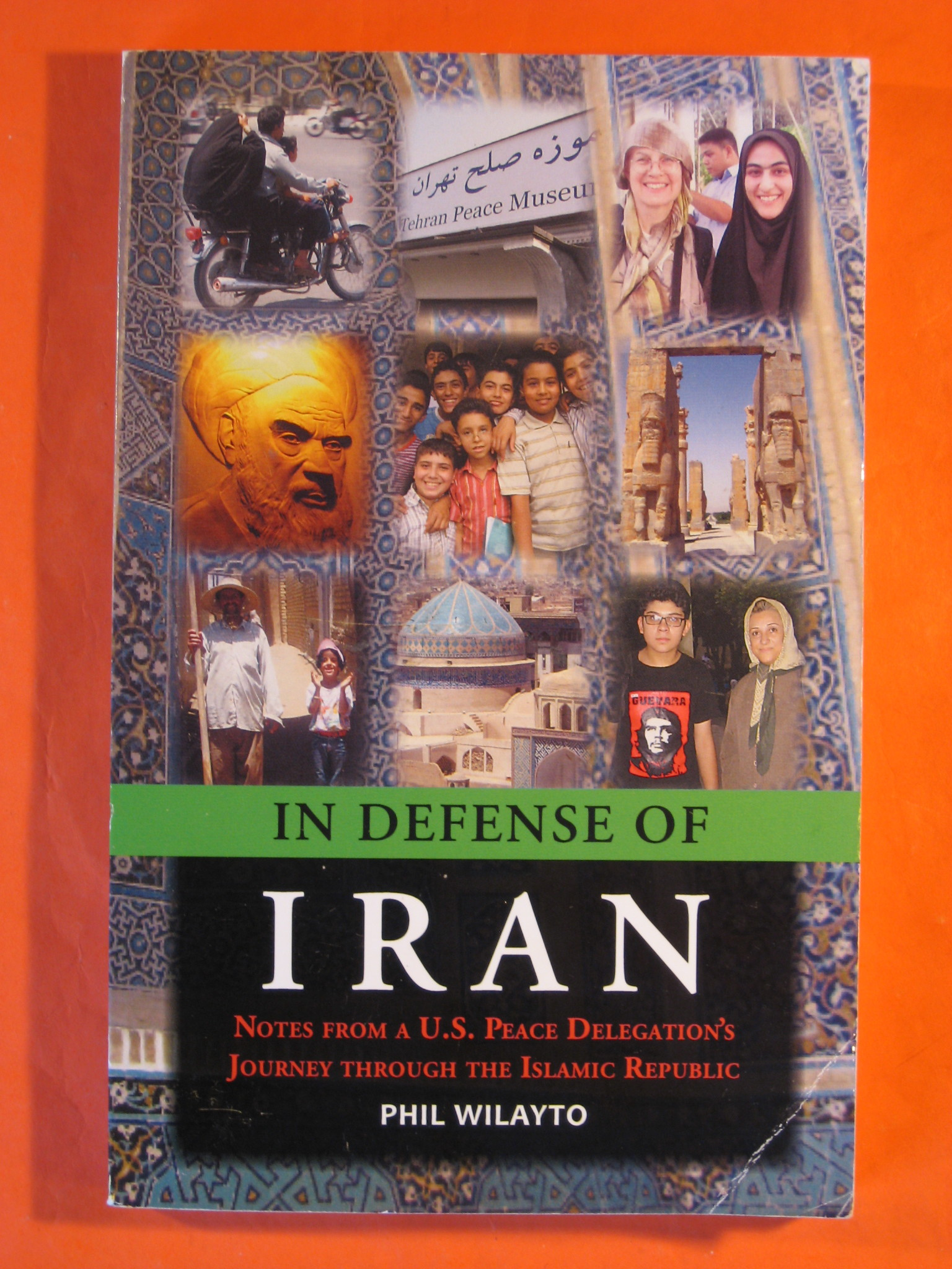In Defense of Iran: Notes from a U.S. Peace Delegations' Journey Throught the Islamic Republic, Wilayto, Phil