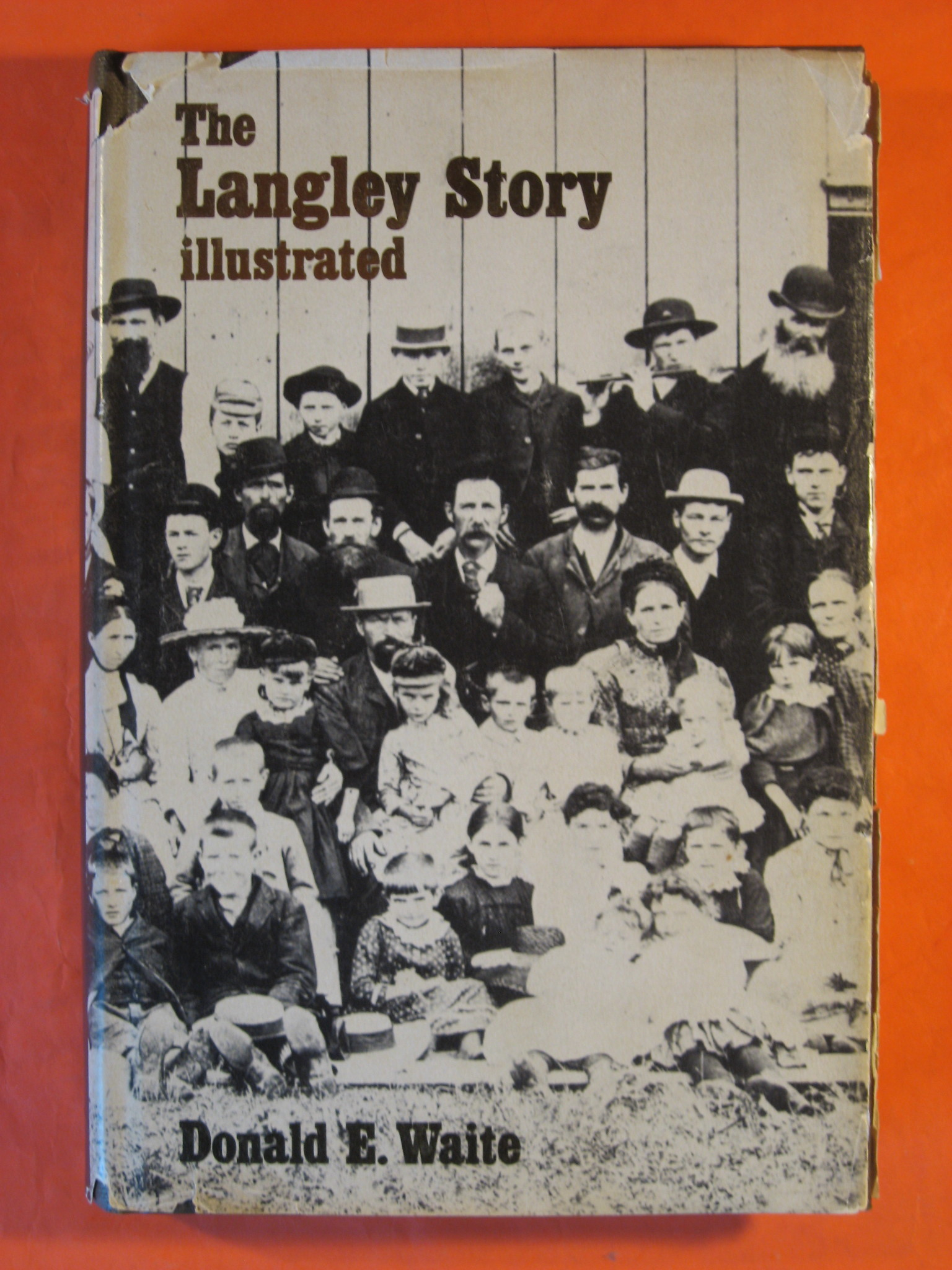 The Langley Story Illustrated: An Early History of the Municipality of Langley, Don E. Waite