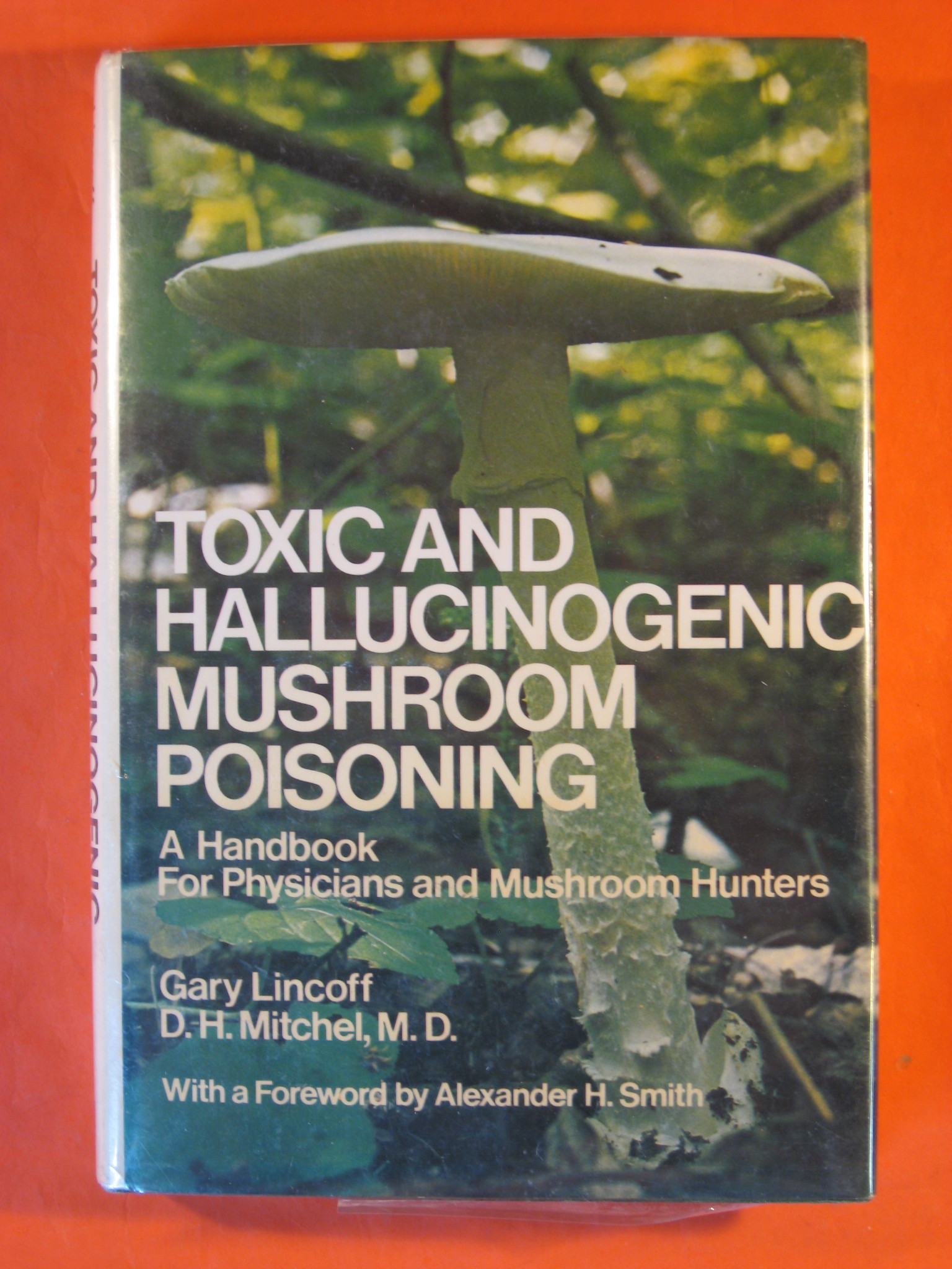 Toxic and Hallucinogenic Mushroom Poisoning: A Handbook for Physicians and Mushroom Hunters, Lincoff, Gary; Mitchel, D.H.