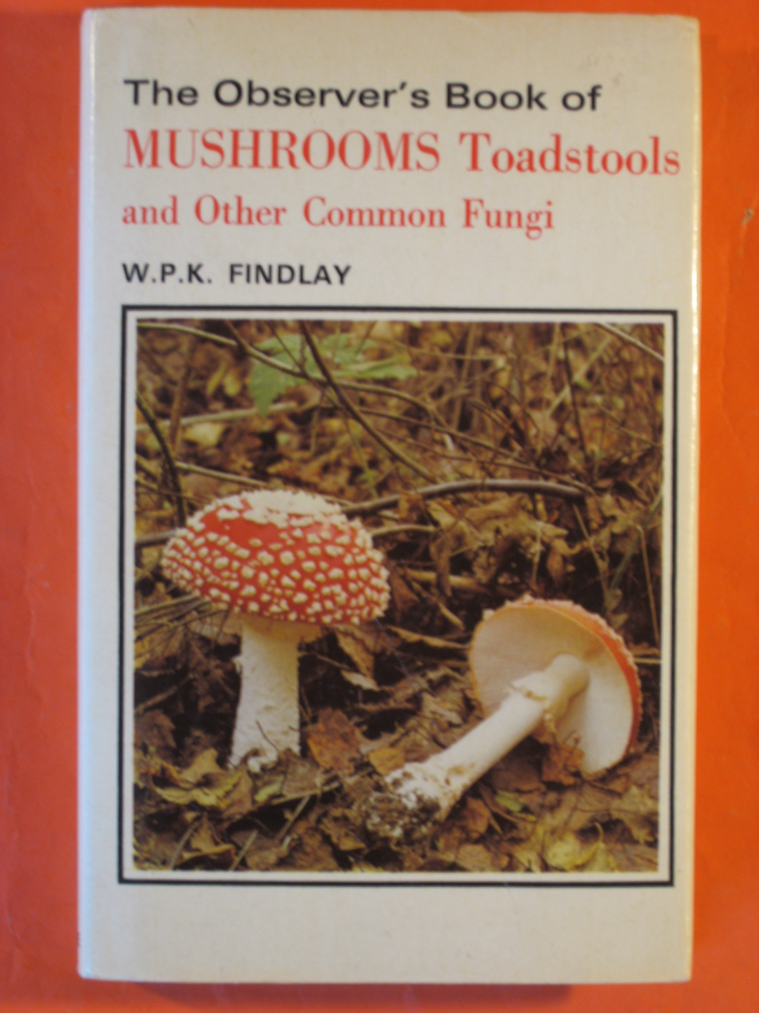 The Observer's Book of Mushrooms, Toadstools and Other Common Fungi, Findlay, W.P.K.