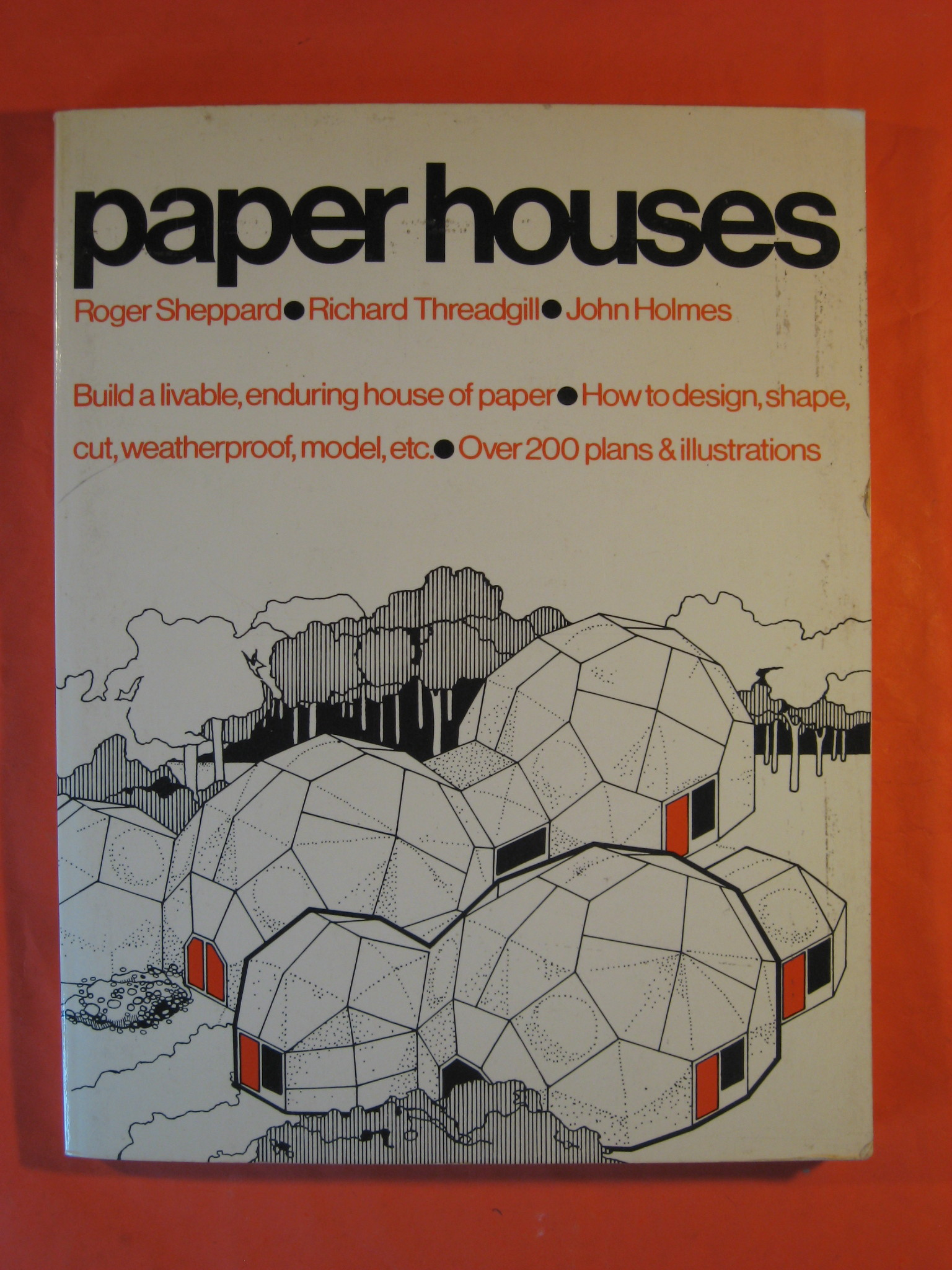 Paper Houses: Build a Livable, Enduring House of Paper. How to Design, Shape, Cut, Weatherproof, Model, etc., Sheppard, Roger; Threadgill, Richard; Holmes, John