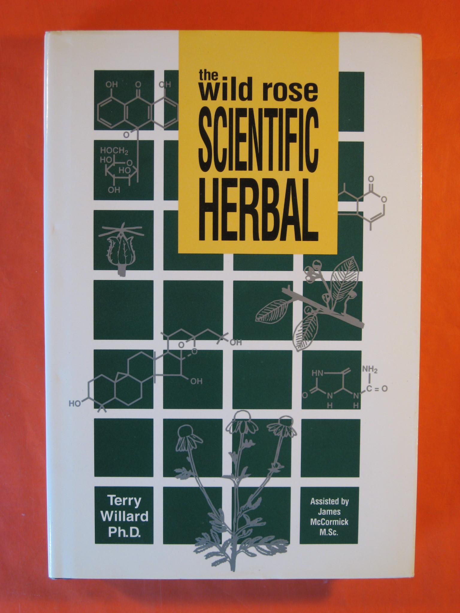 The Wild Rose Scientific Herbal, Willard, Terry; McCormick, James