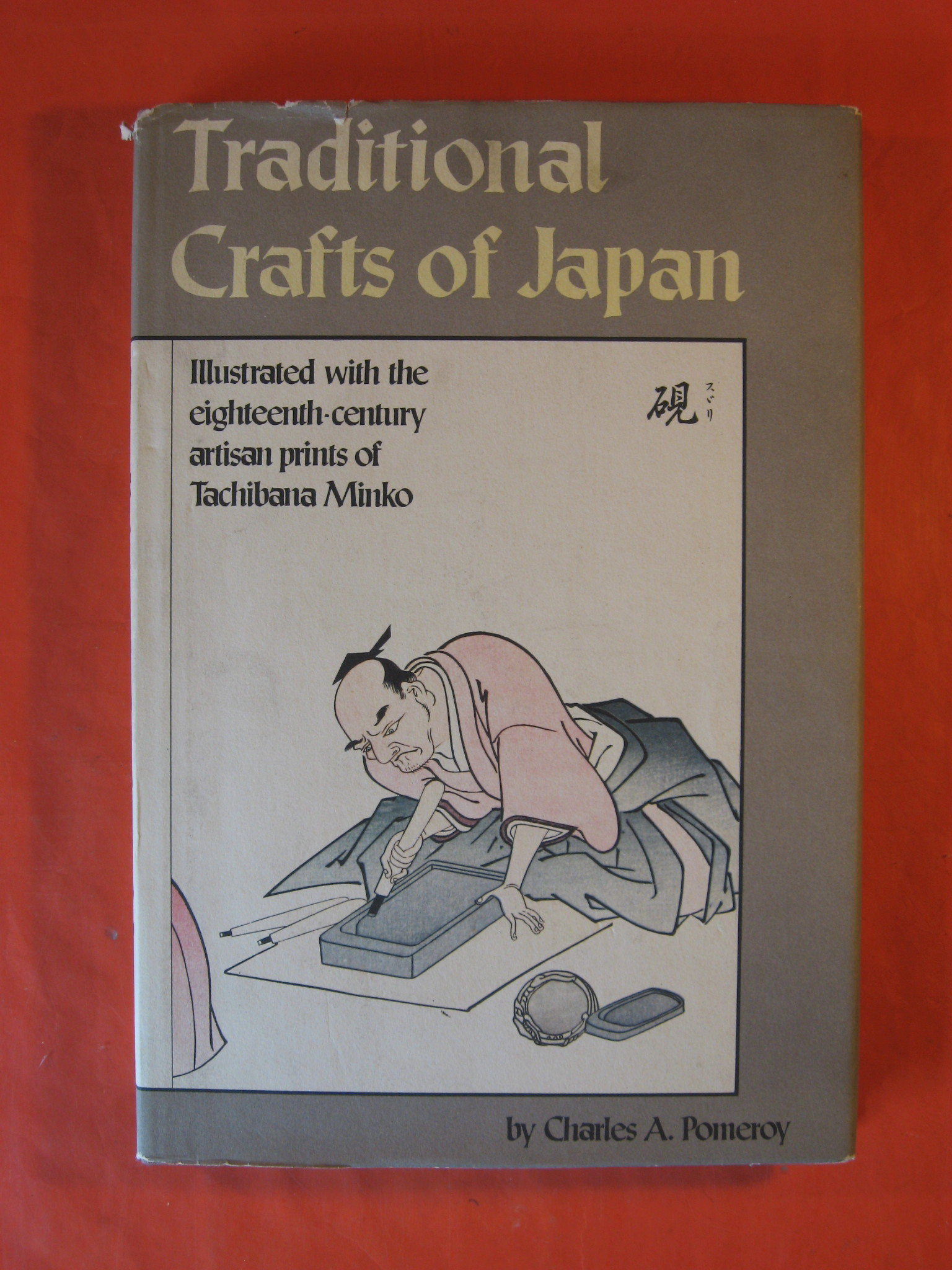 Traditional Crafts of Japan: Illustrated with the Eighteenth-Century Artisan Prints of Tachibana Minko, Pomeroy, Charles A.