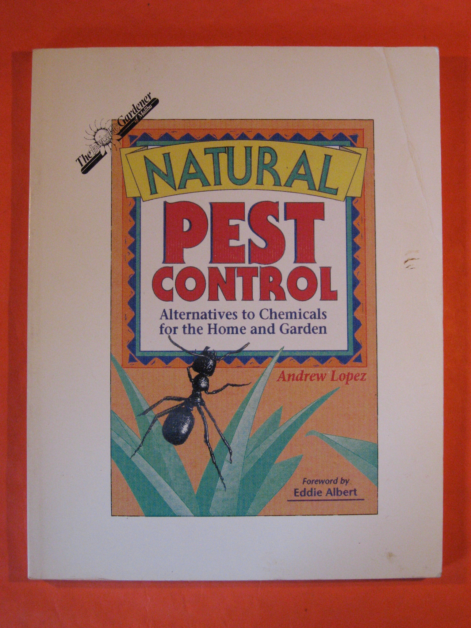 Natural Pest Control:  Alternatives to Chemicals, for the Home and Garden, Farmer and Professional, Lopez, Andrew