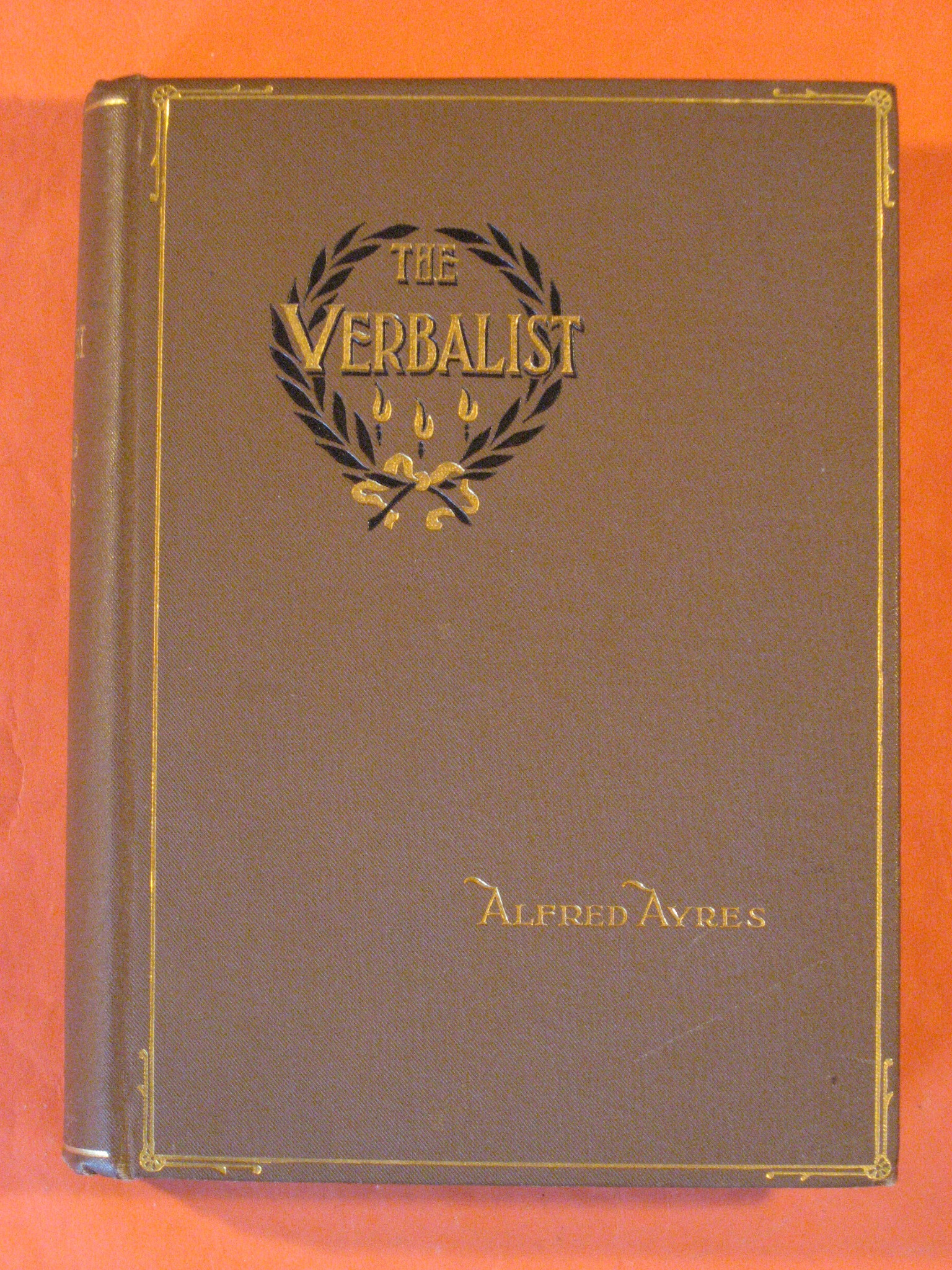 The Verbalist:  A Manual Devoted to Brief Discussions of the Right and the Wrong Use of Words, Ayres, Alfred