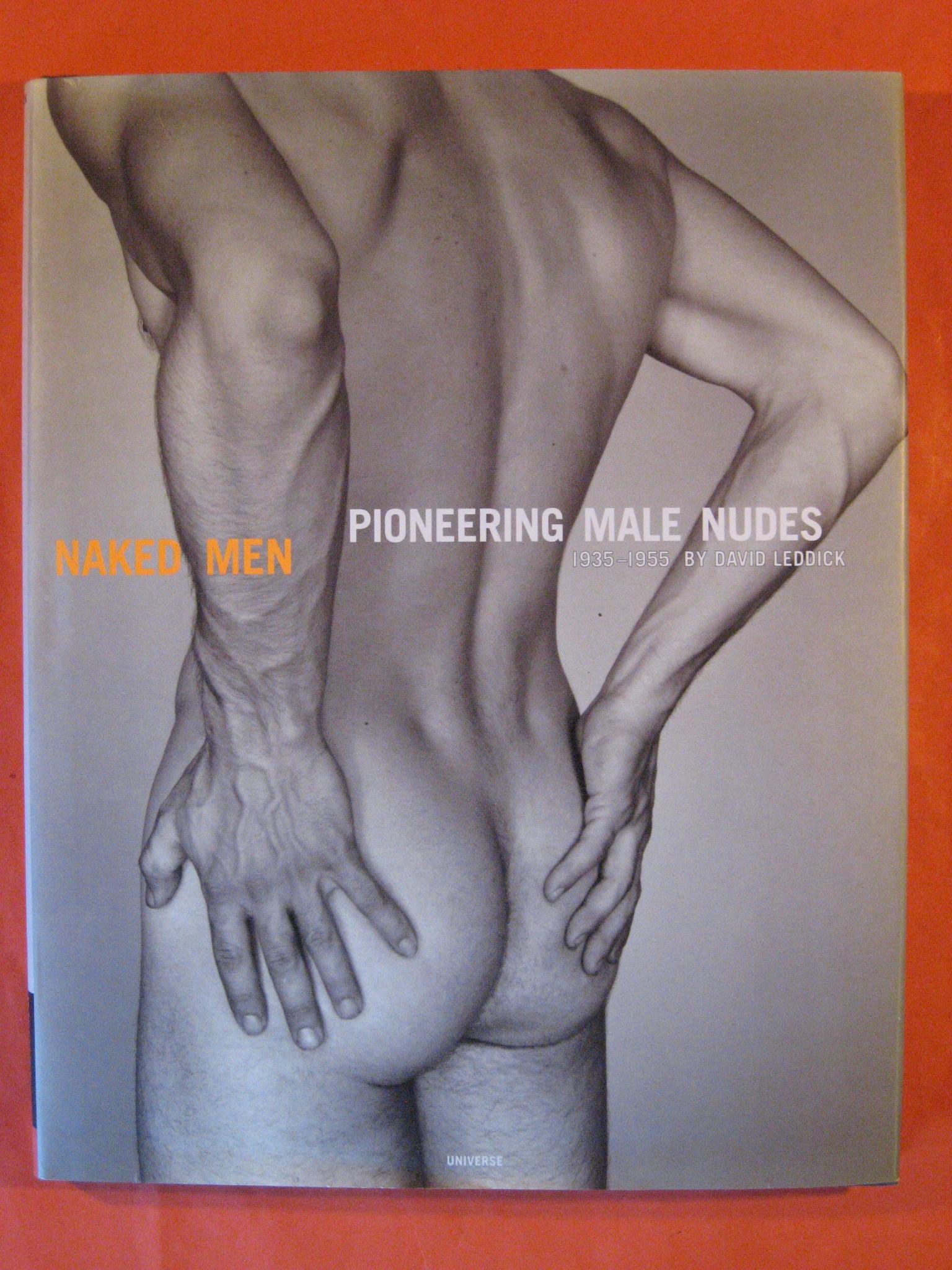 Naked Men : Pioneering Male Nudes 1935-1955, Leddick, David