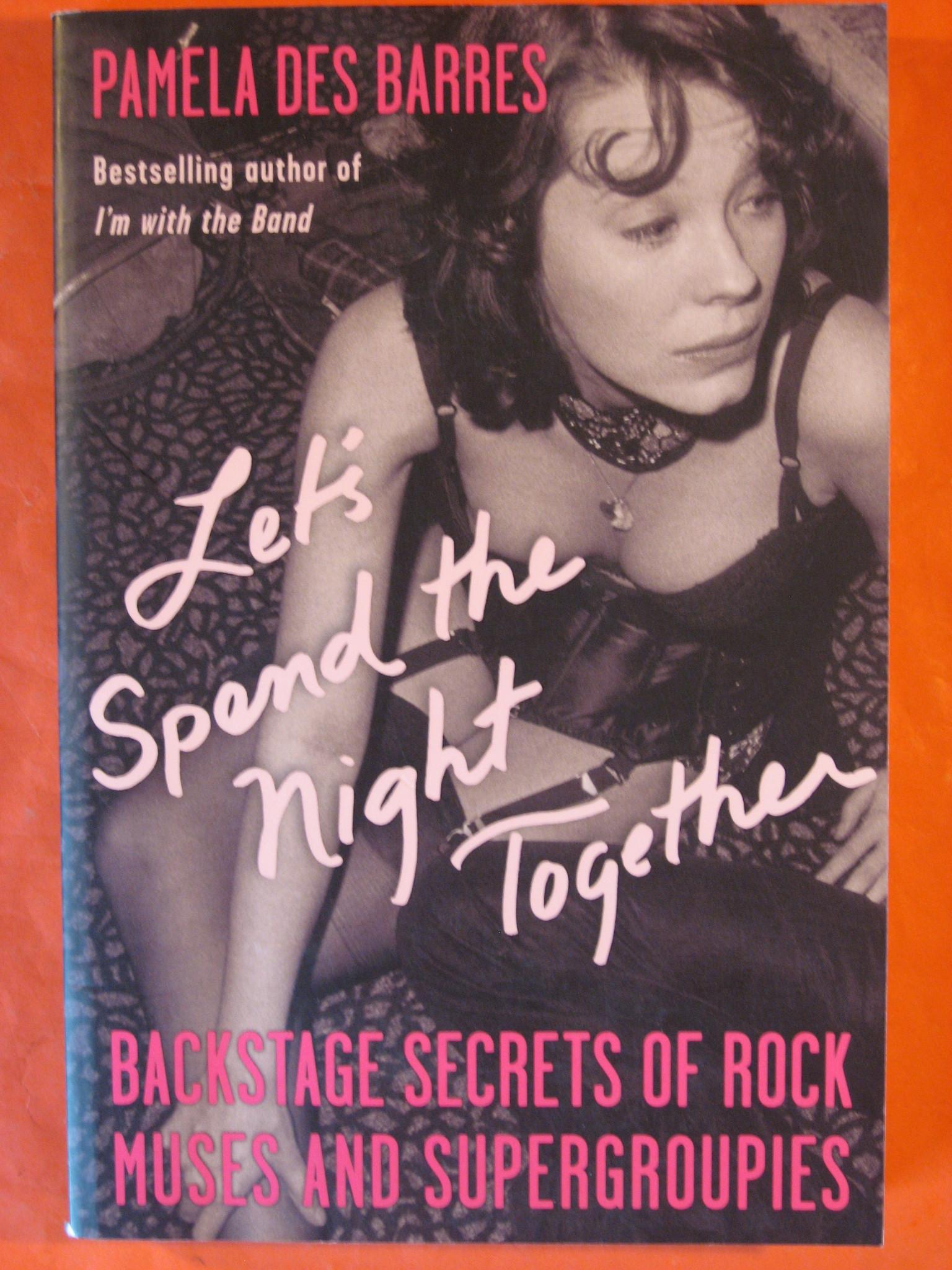 Let's Spend the Night Together: Backstage Secrets of Rock Muses and Supergroupies, Des Barres, Pamela