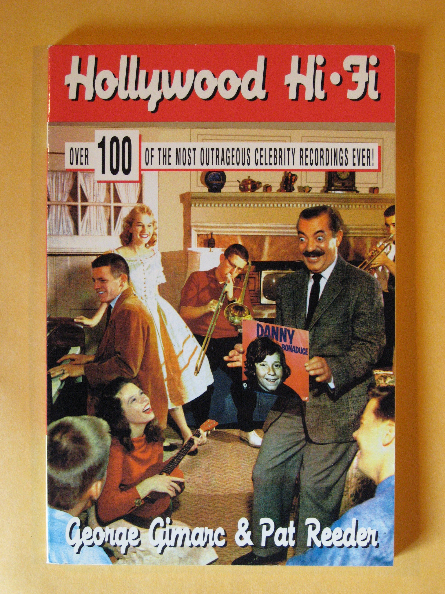 Hollywood Hi-Fi: Over 100 of the Most Outrageous Celebrity Recordings Ever!, George Gimarc; Pat Reeder