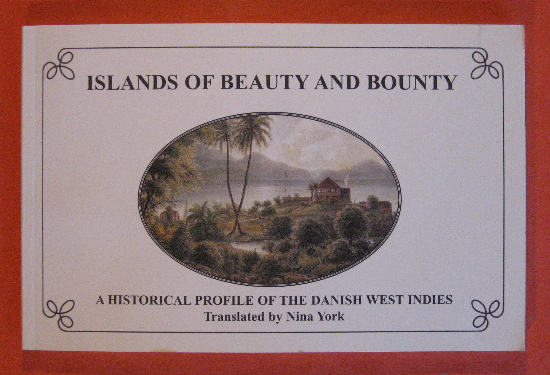 Islands of Beauty and Bounty: a Historical Profile of the Danish West Indies, York, Nina; Orsted, A.S.