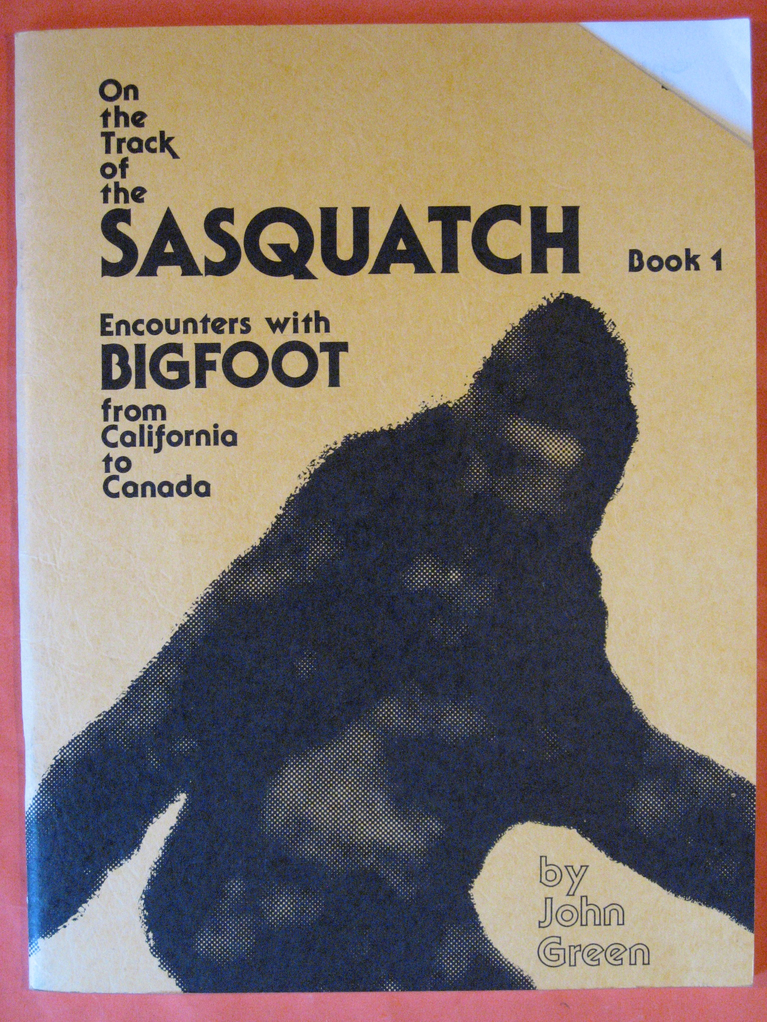 On the Track of the Sasquatch:  Encounters with Bigfoot from California to Canada (Book 1), Green, John
