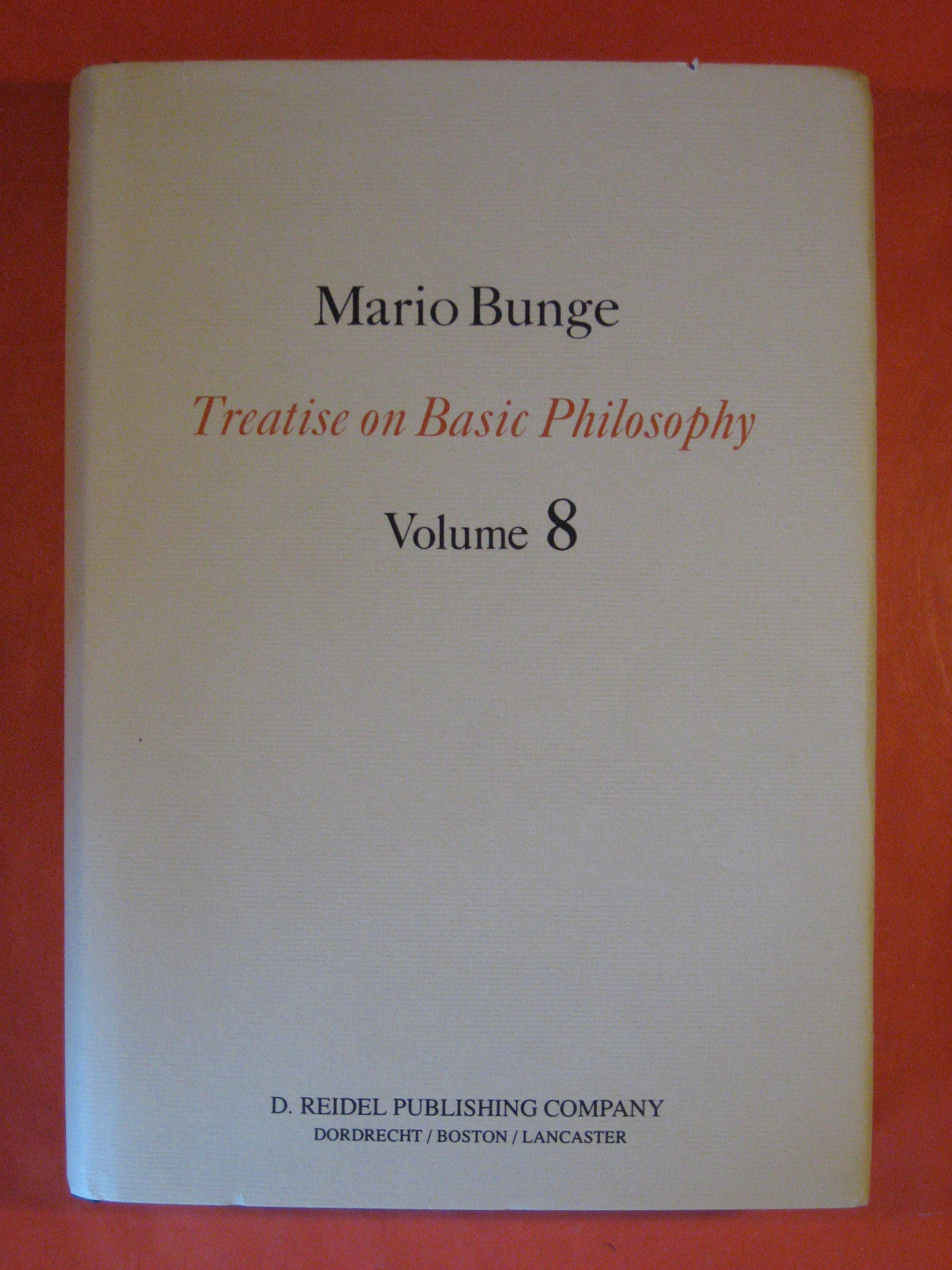 Treatise on Basic Philosophy (Volume 8): Ethics: The Good and The Right, Bunge, Mario