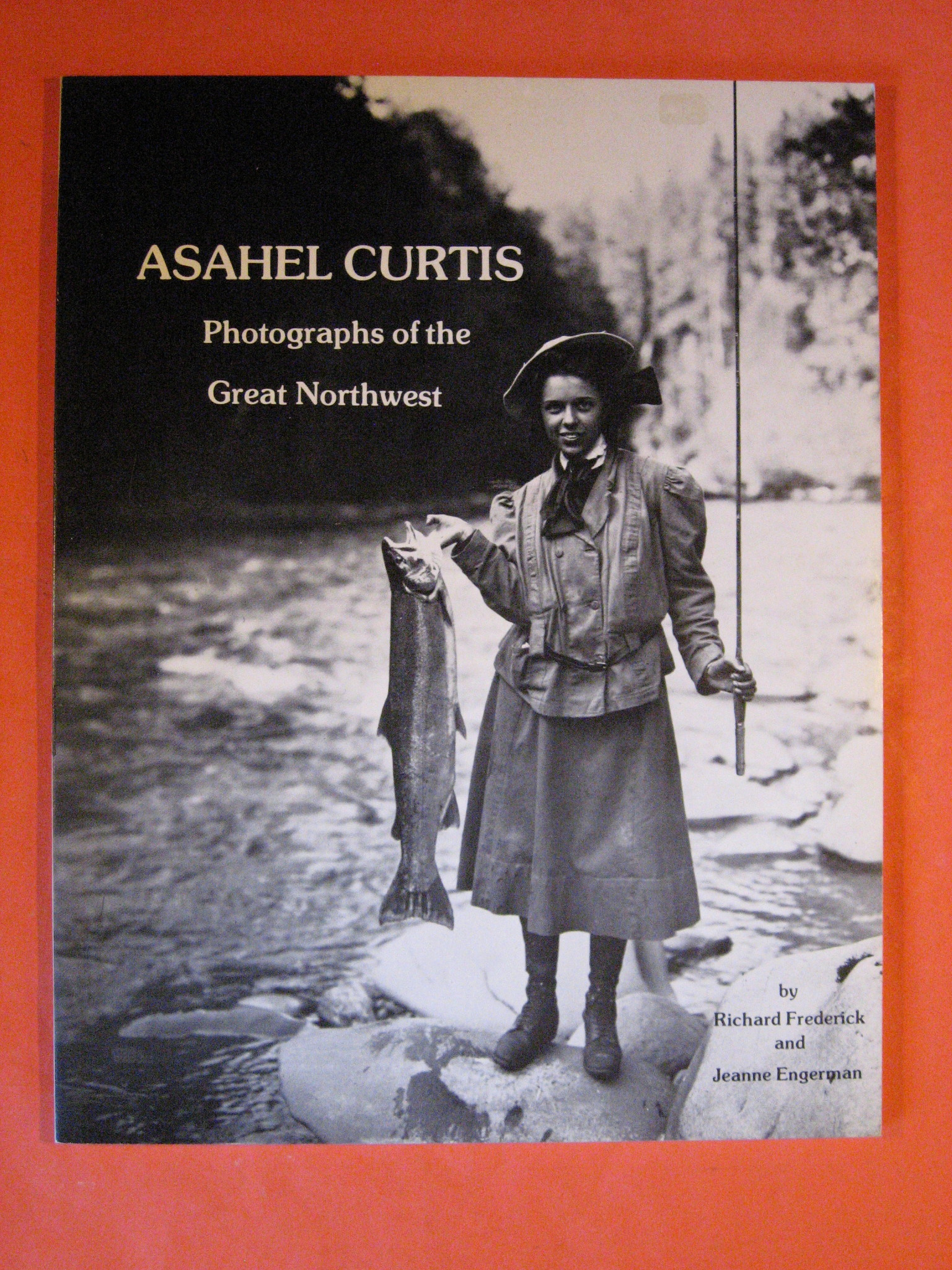 Asahel Curtis : Photographs of the Great Northwest, Frederick, Richard & Jeanne Engerman