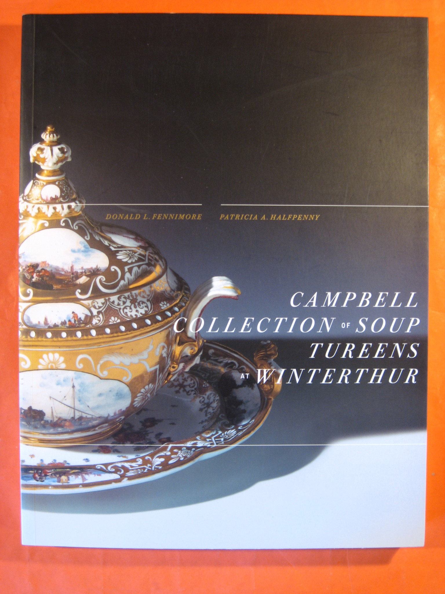 Campbell Collection of Soup Tureens at Winterthur (Winterthur Book), Fennimore, Donald L.; Halfpenny, Patricia A.