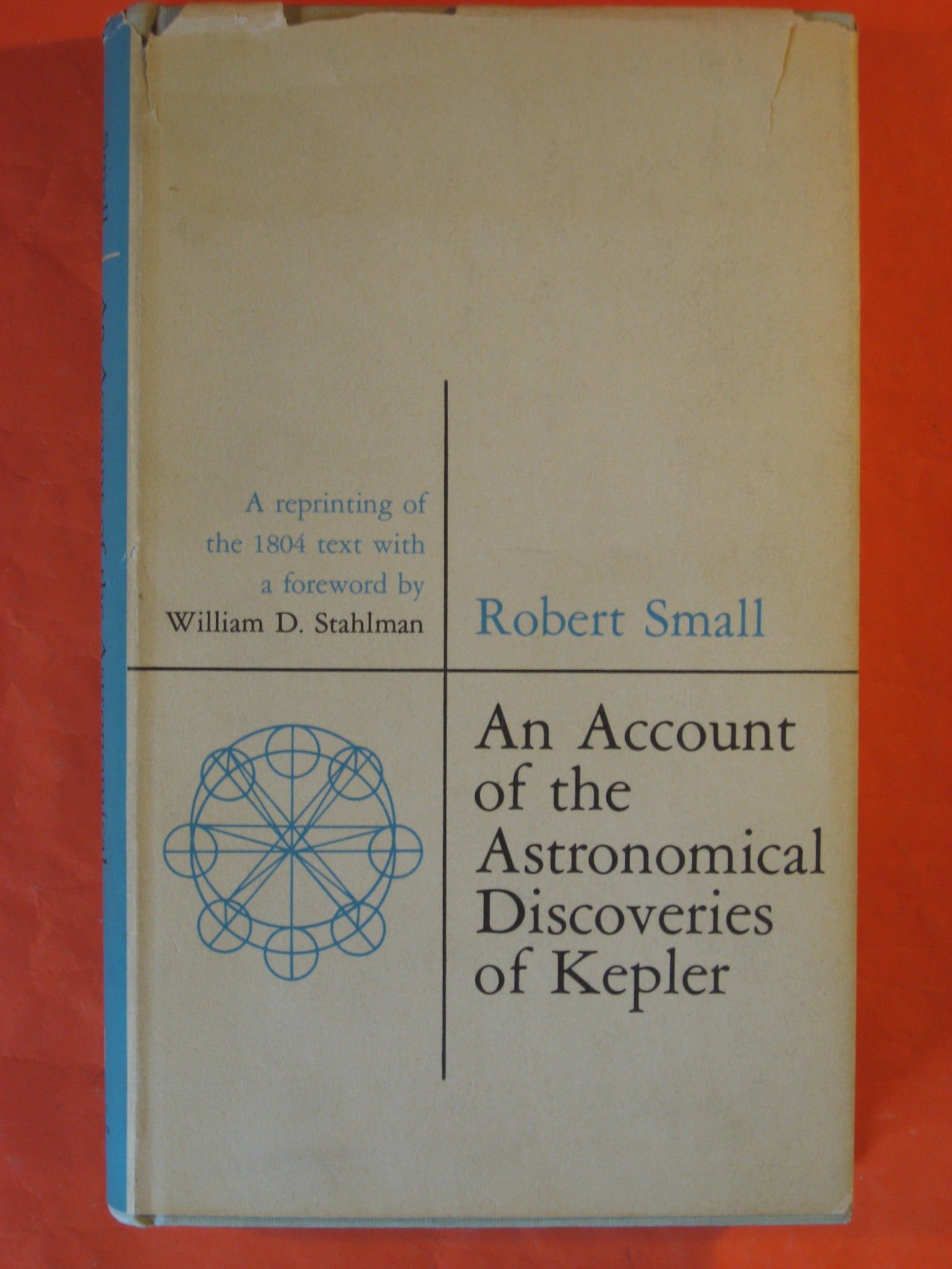 An Account of the Astronomical Discoveries of Kepler: a Reprinting of the 1804 Text with a Foreword By William D. Stahlman, Small, Robert