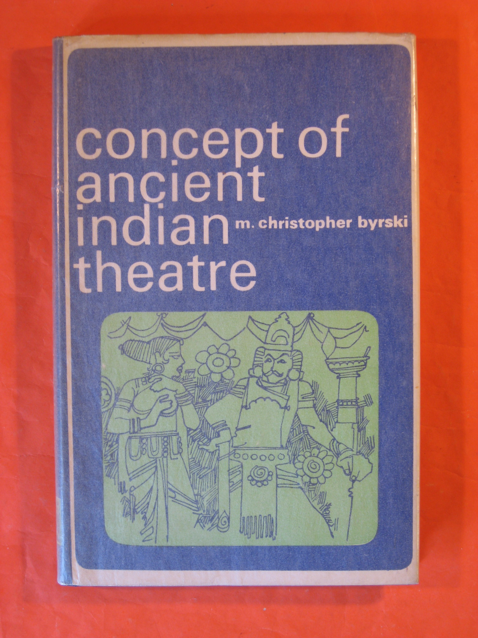 Concept of Ancient Indian Theatre, Byrski, M. Christopher