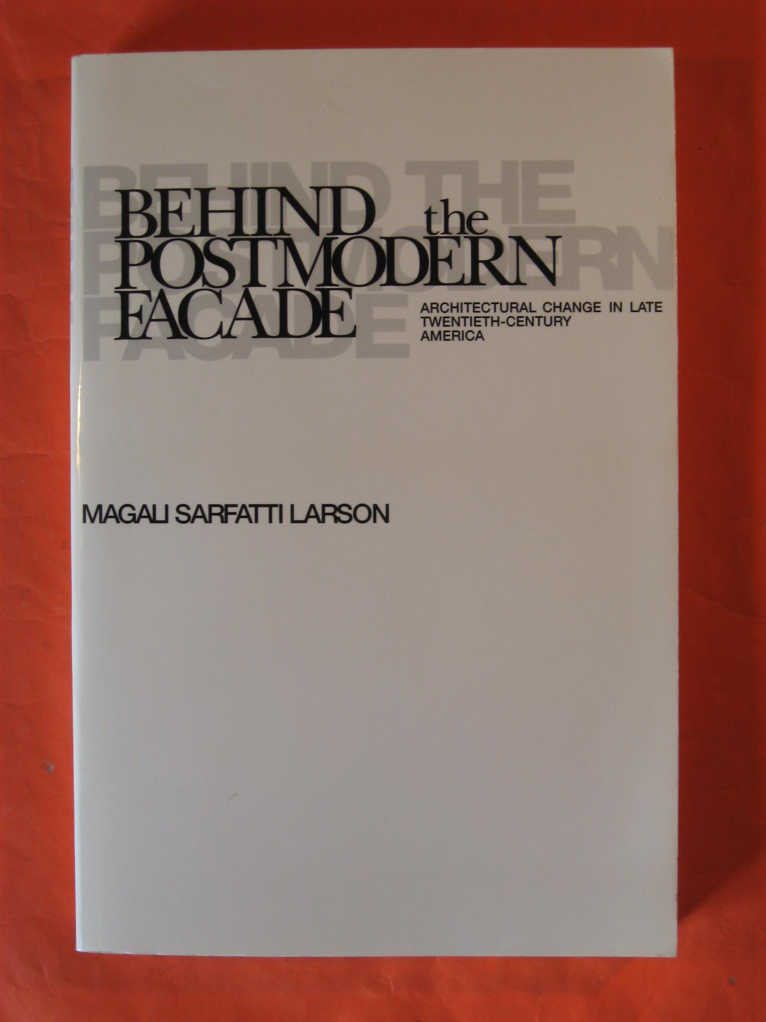 Behind the Postmodern Facade: Architectural Change in Late Twentieth-Century America, Larson, Magali Sarfatti