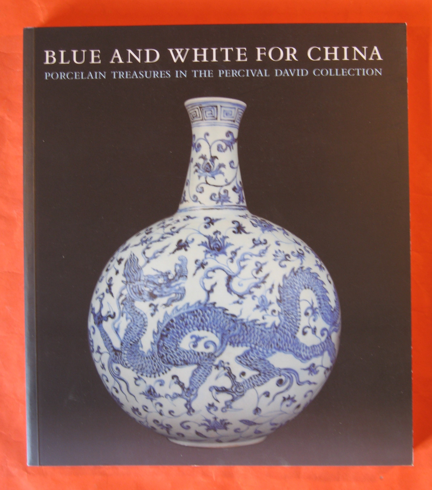Blue and White for China. Porcelain Treasures in the Percival David Collection., Pierson, Stacey