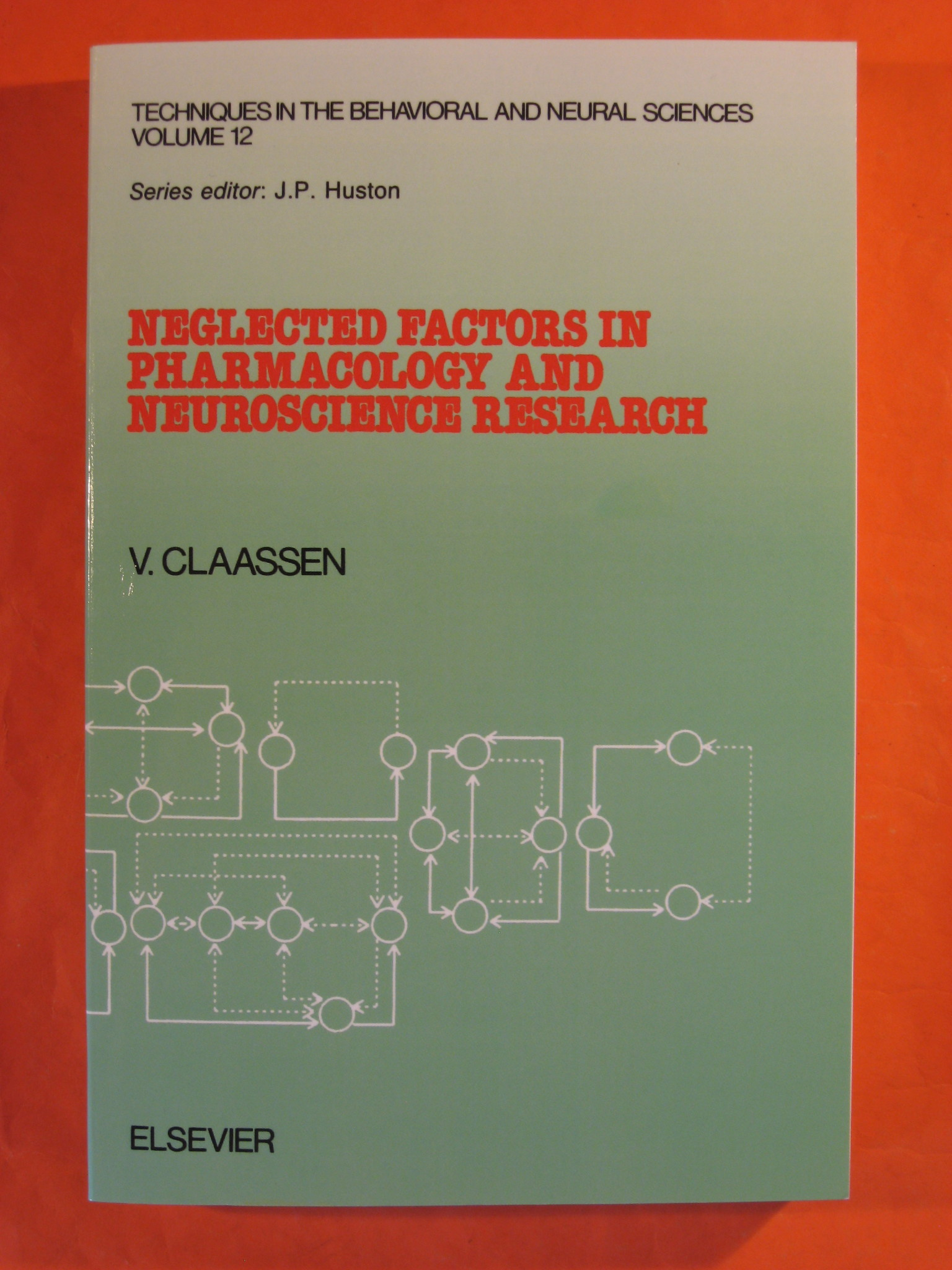 Neglected Factors in Pharmacology and Neuroscience Research: Biopharmaceutics, Animal Characteristics, Maintenance, Testing Conditions (Techniques in the Behavioral and Neural Sciences,), Claassen, Volkert