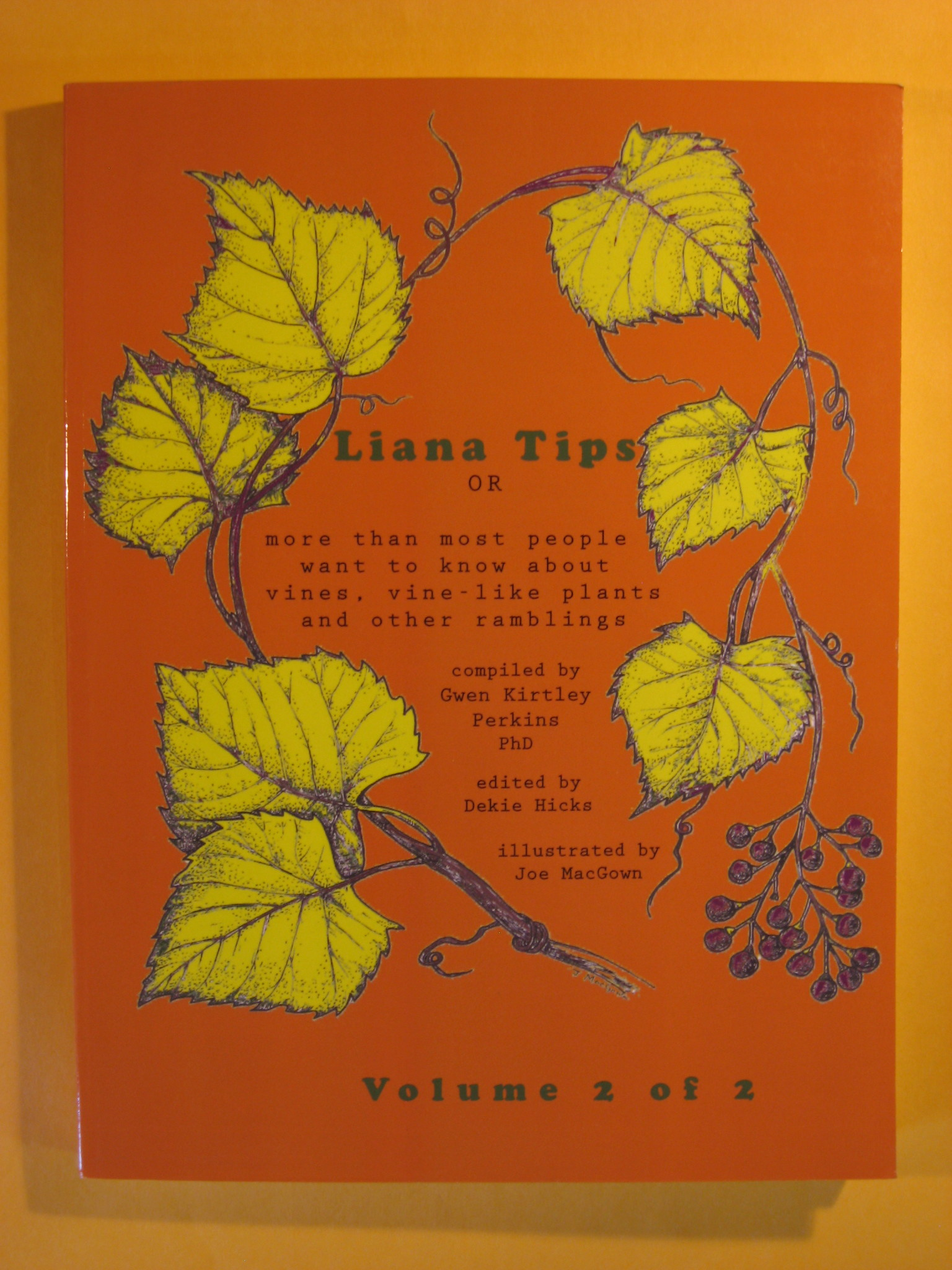 Liana Tips: Or More Than Most People Want To Know About Vines, Vine-Like Plants and Other Ramblings (Volume 2), Perkins, Gwen Kirtley; Hicks, Dekie