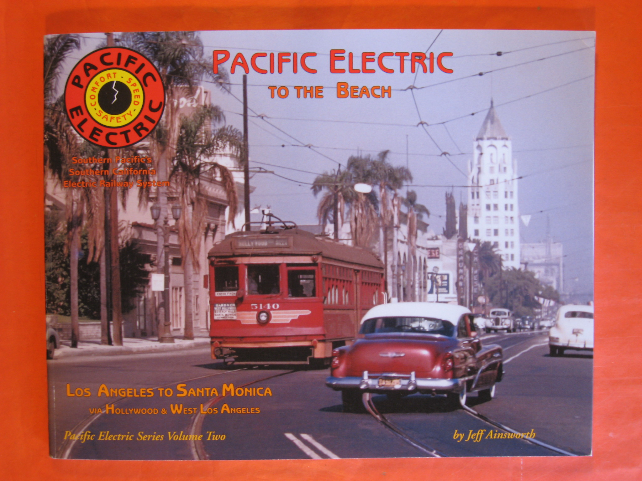 Pacific Electric to the Beach:  Los Angeles to Santa Monica Via Hollywood and West Los Angeles, Ainsworth, Jeff