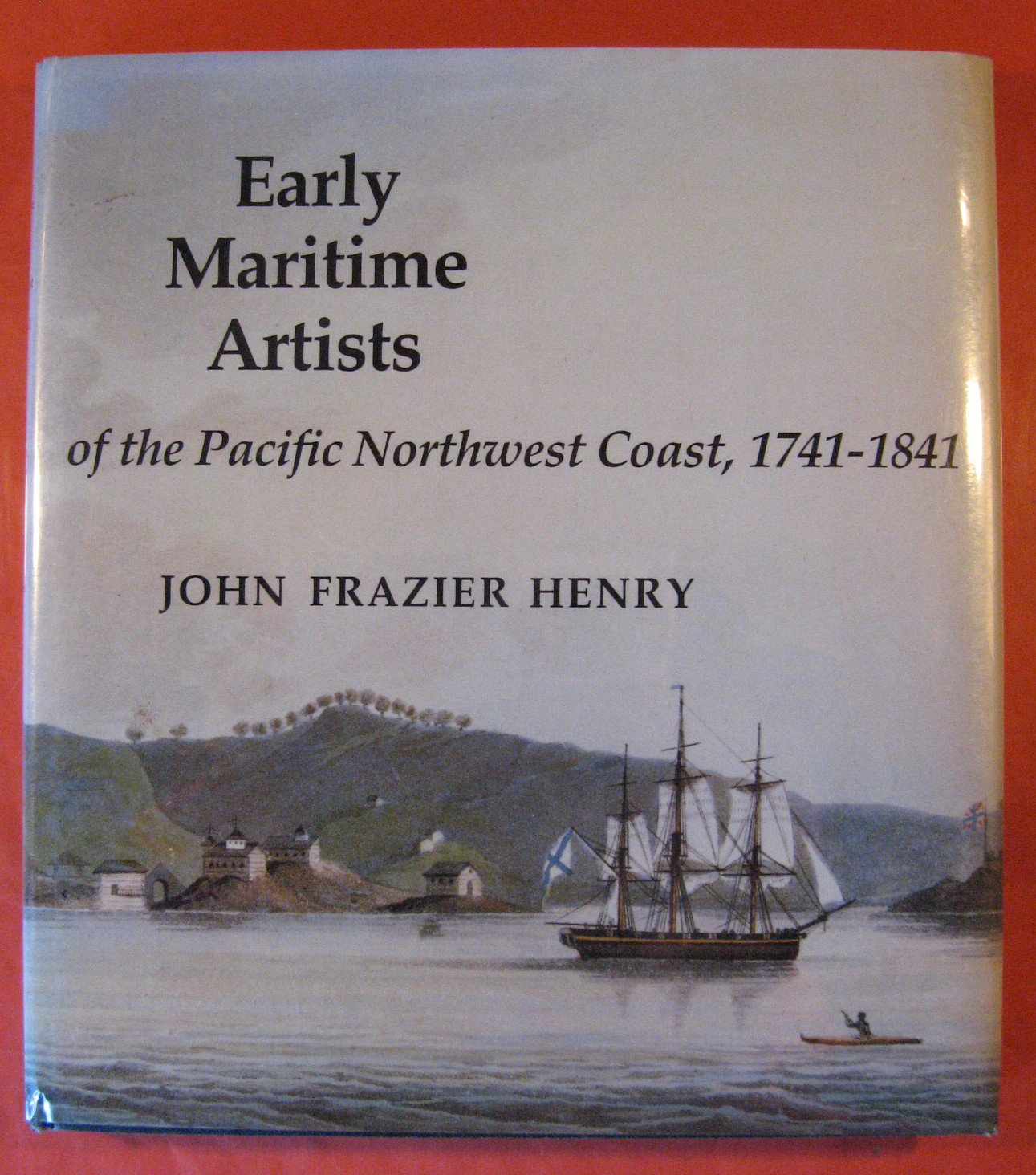 Early Maritime Artists of the Pacific Northwest Coast, 1741-1841, Henry, John Frazier