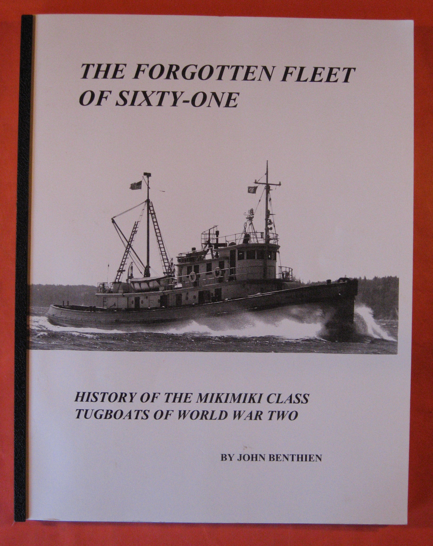 The Forgotten Fleet of Sixty-One:  History of the Mikimiki Class Tugboats of World War Two, Benthien, John R.