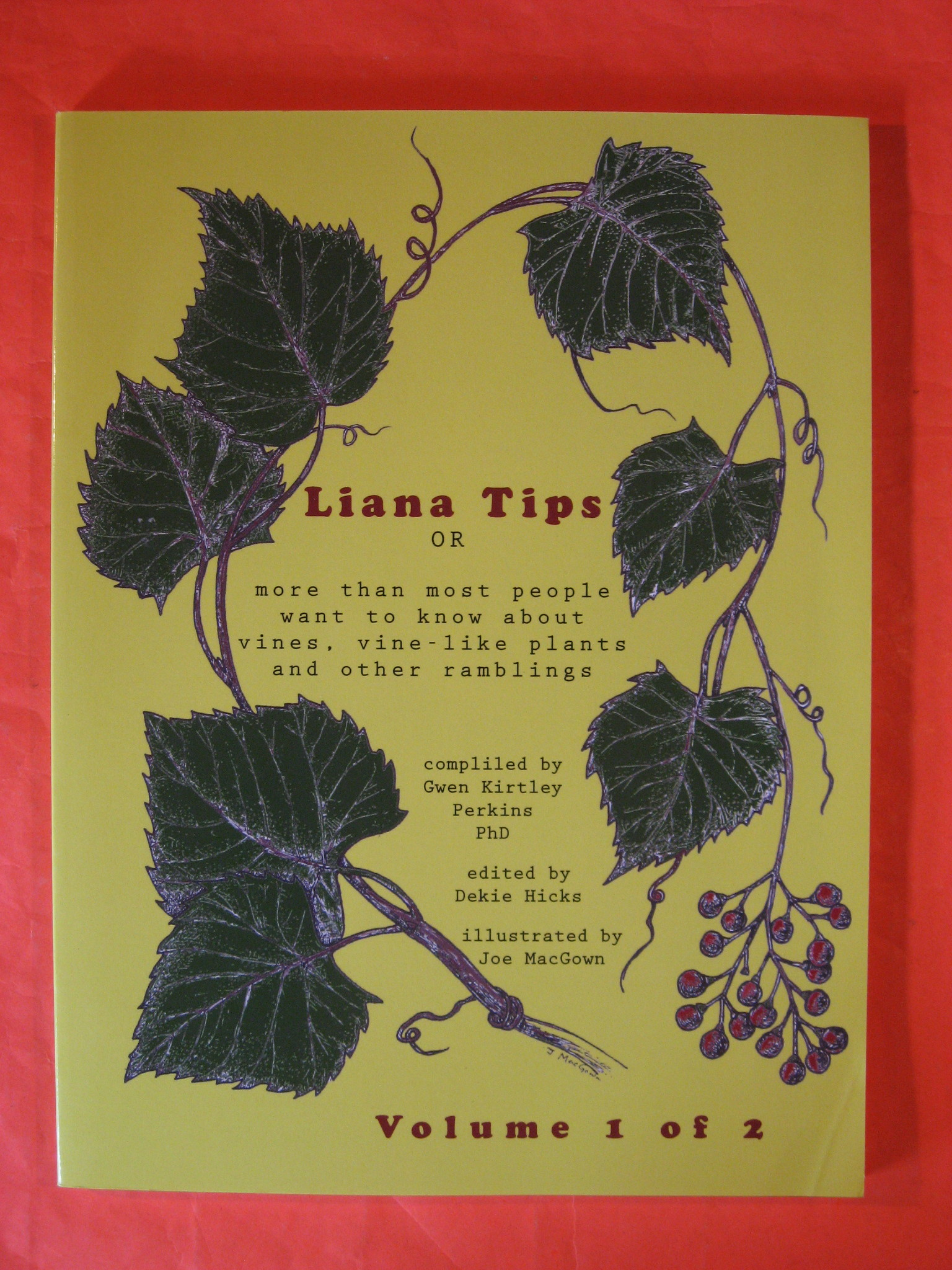 Liana Tips: Or More Than Most People Want To Know About Vines, Vine-Like Plants and Other Ramblings (Volume 1), Perkins, Gwen Kirtley; Hicks, Dekie