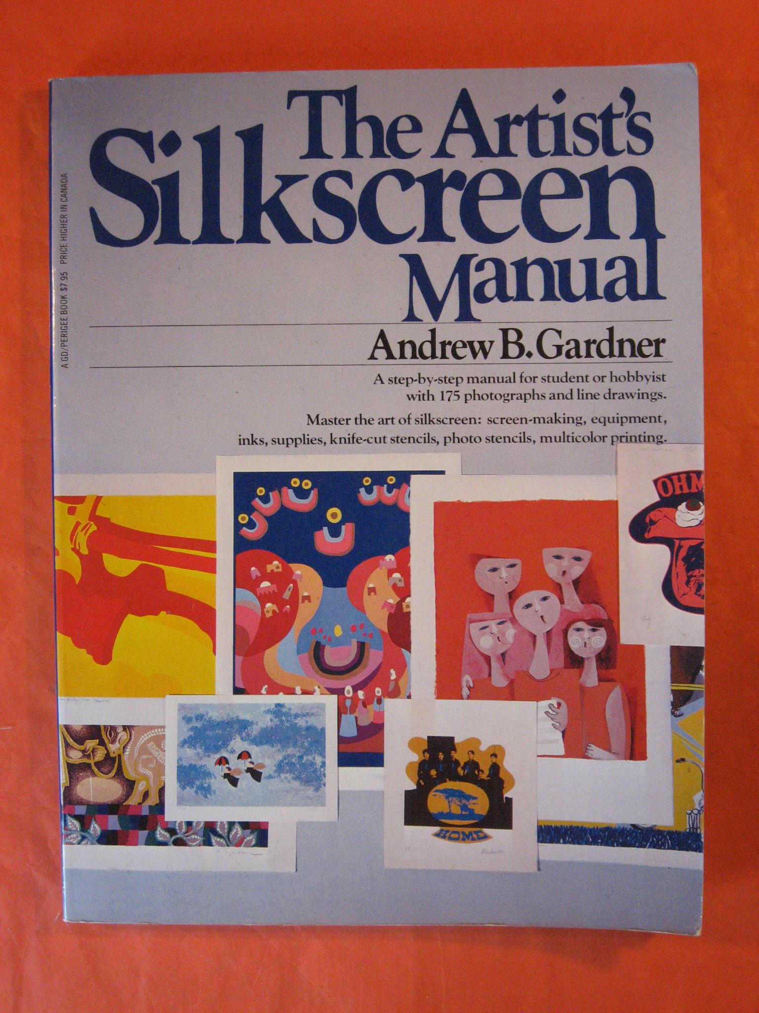 The Artists Silkscreen Manual, Gardner, Andrew B.