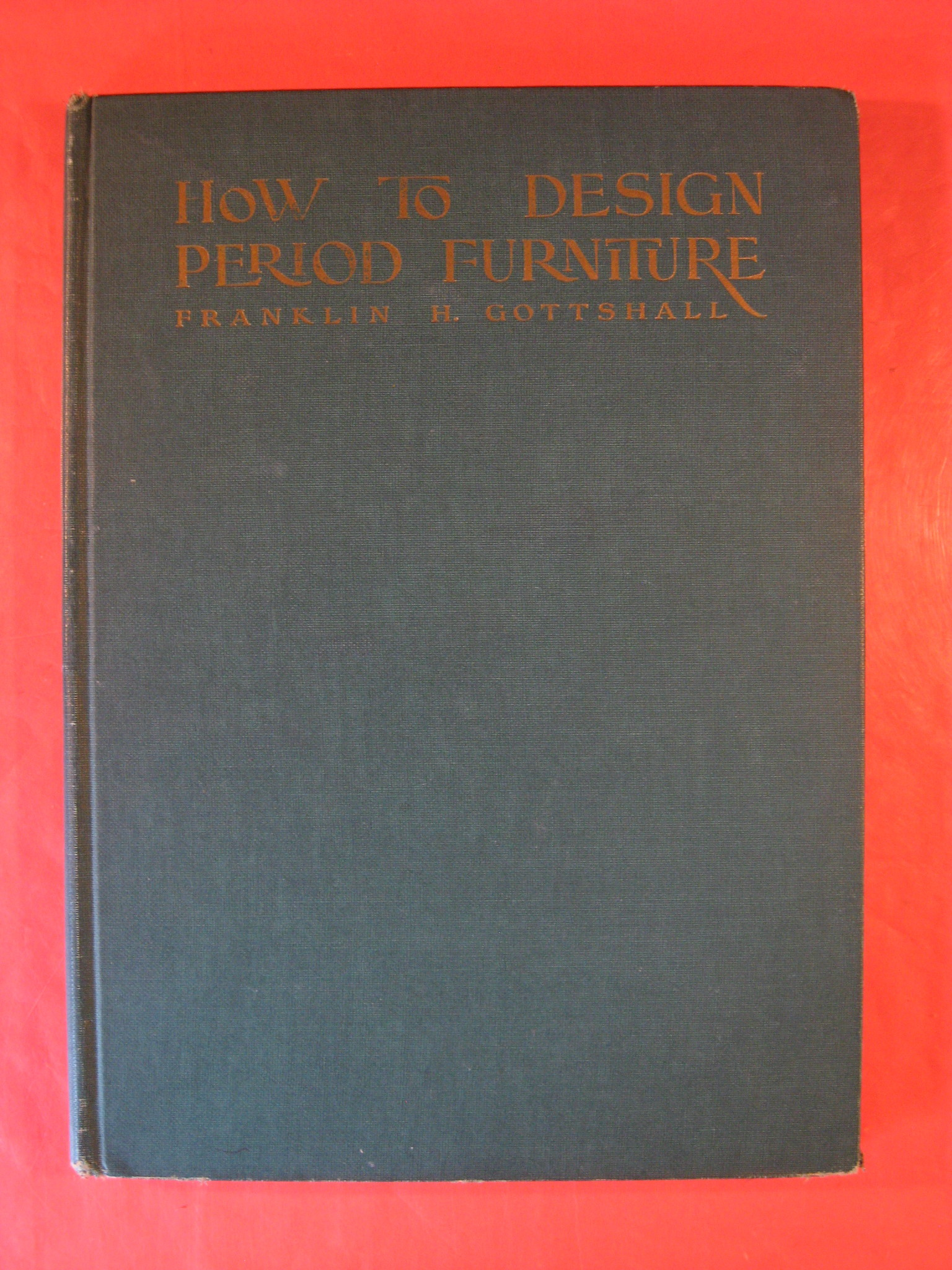 How to Design Period Furniture, Gottshall, Franklin H.