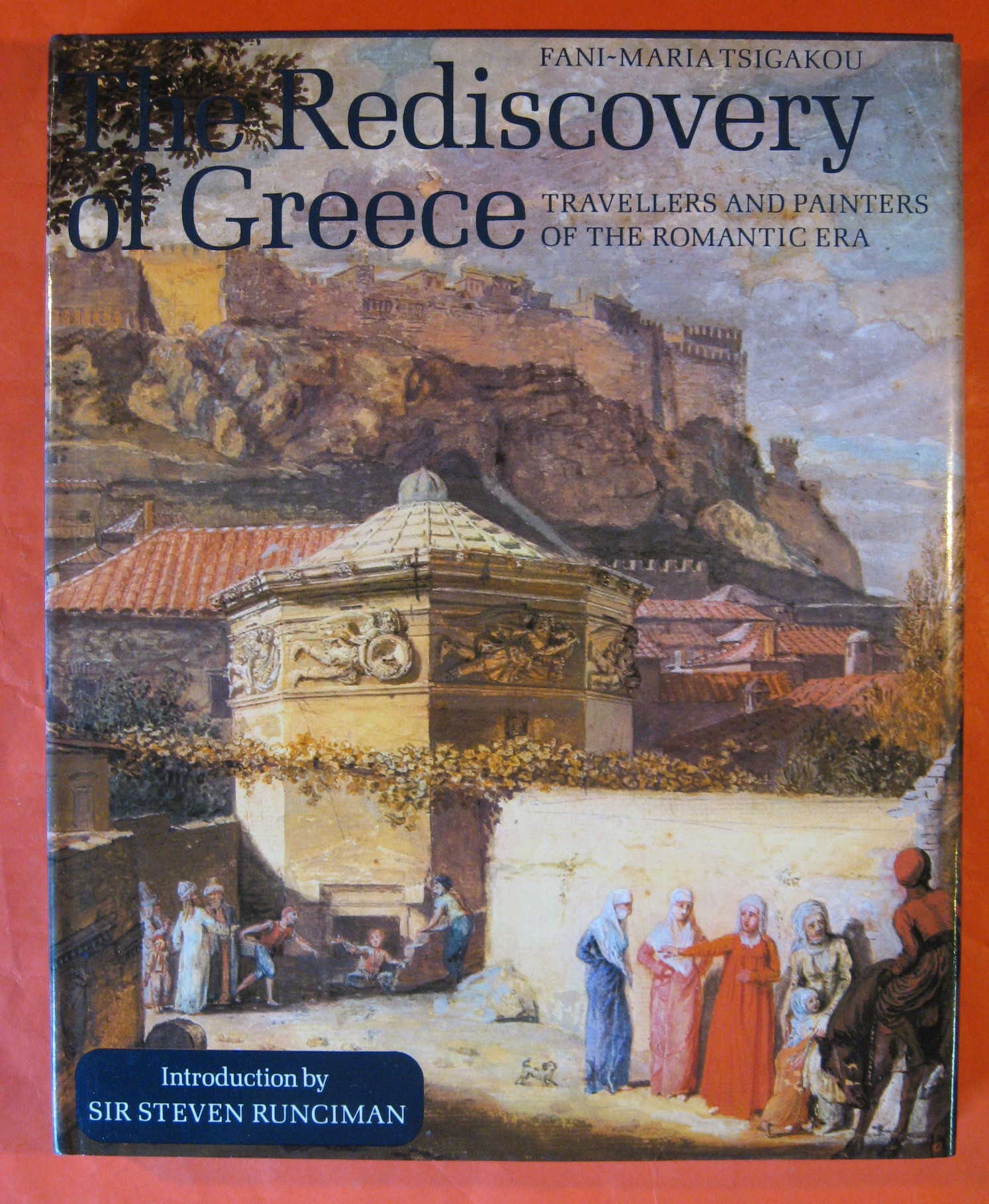 Rediscovery of Greece: Travellers and Painters of the Romantic Era, Tsigakou, Fani-Maria