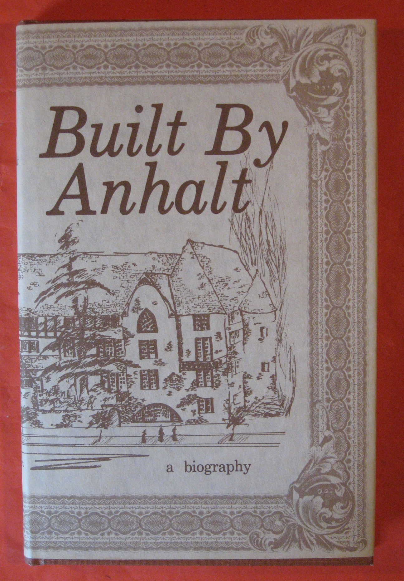 Built by Anhalt Based on Tapes and Covnersations with Frederick William Anhalt, Lambert, Steve