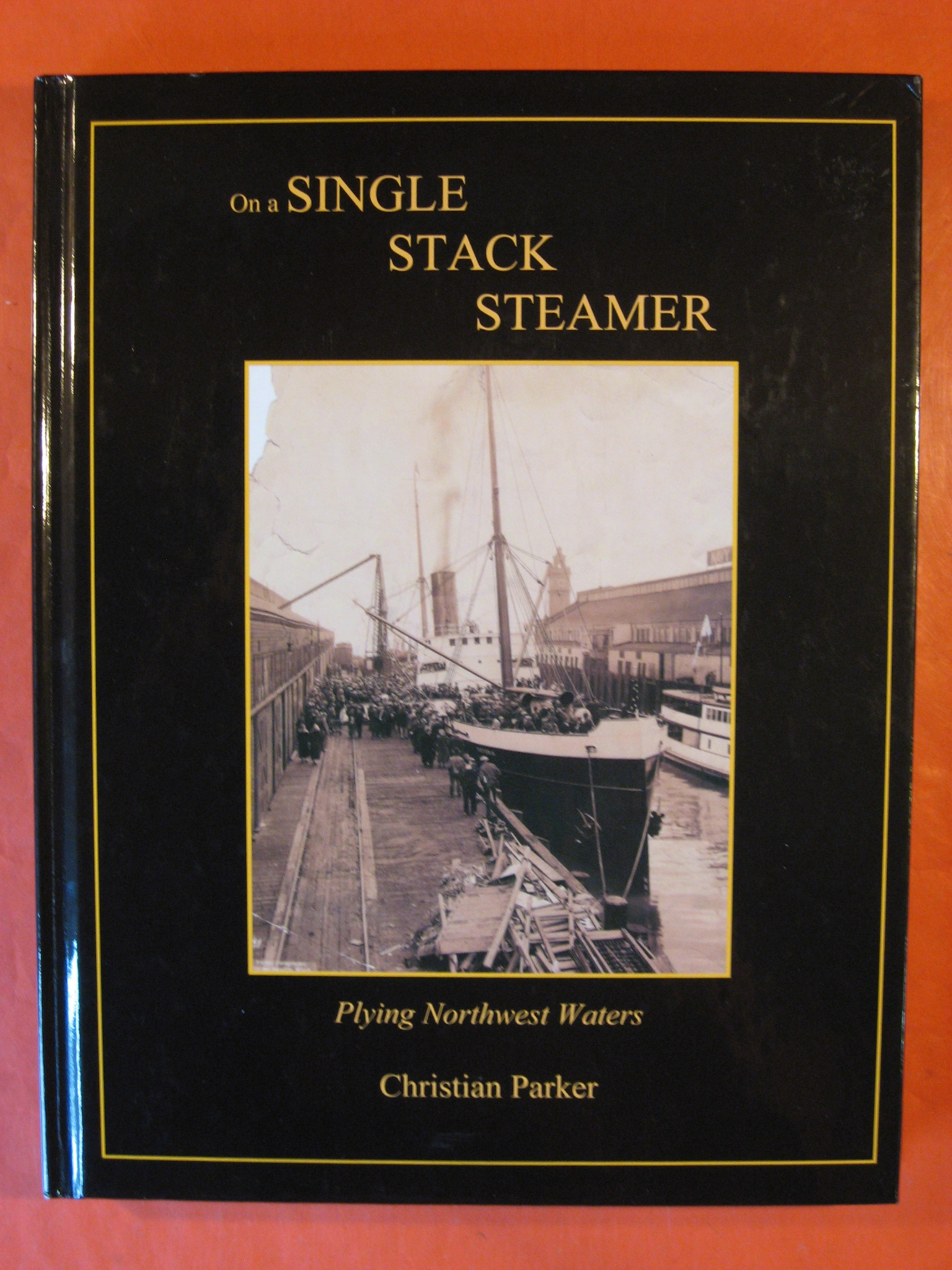 Single Stack Steamer:  Plying Northwest Waters, Parker, Christian