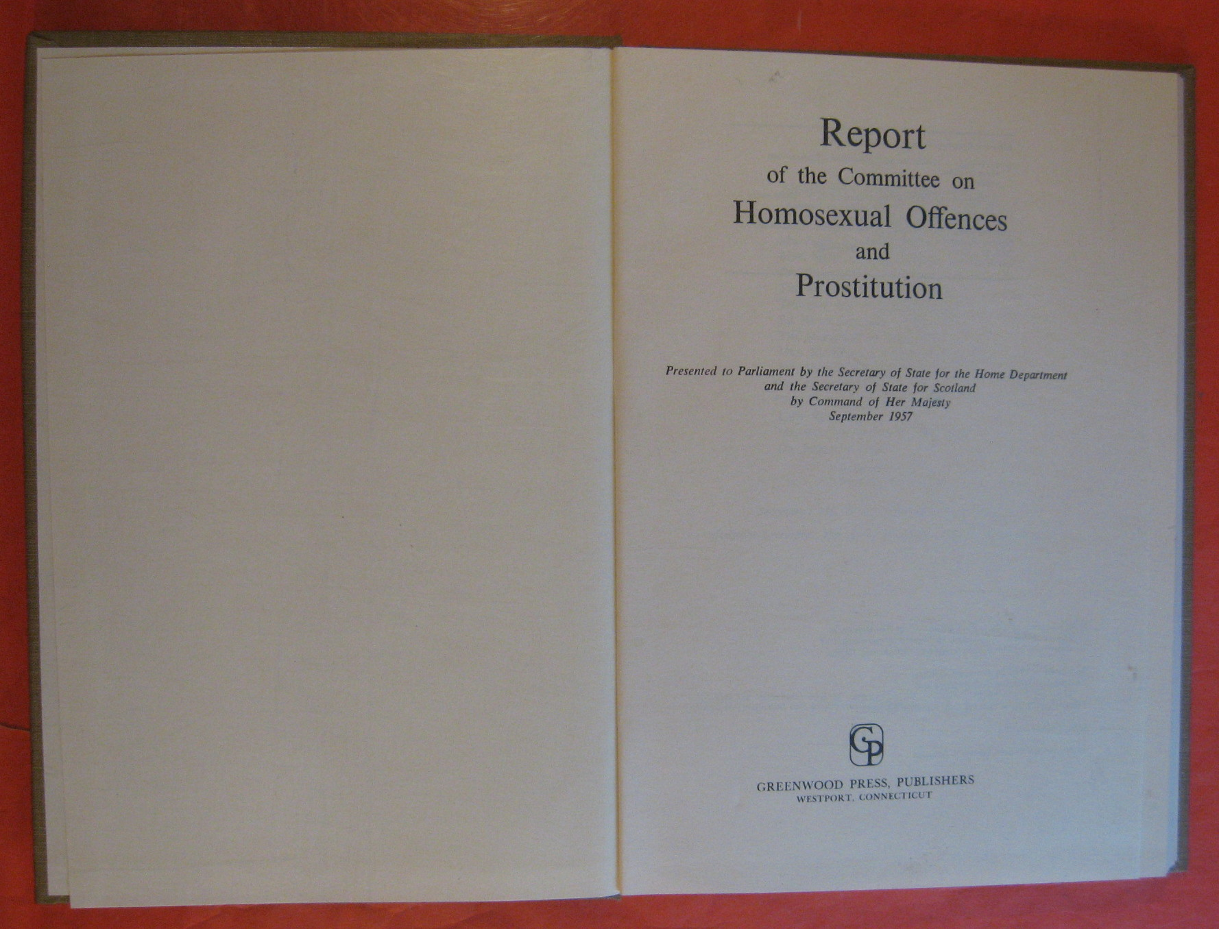 Report of the Committee on Homosexual Offences and Prostitution:  Presented to Parliament by the Secretary of State for the Home Department and the Secretary of State for Scotland by Command of Her Majesty, September 1957