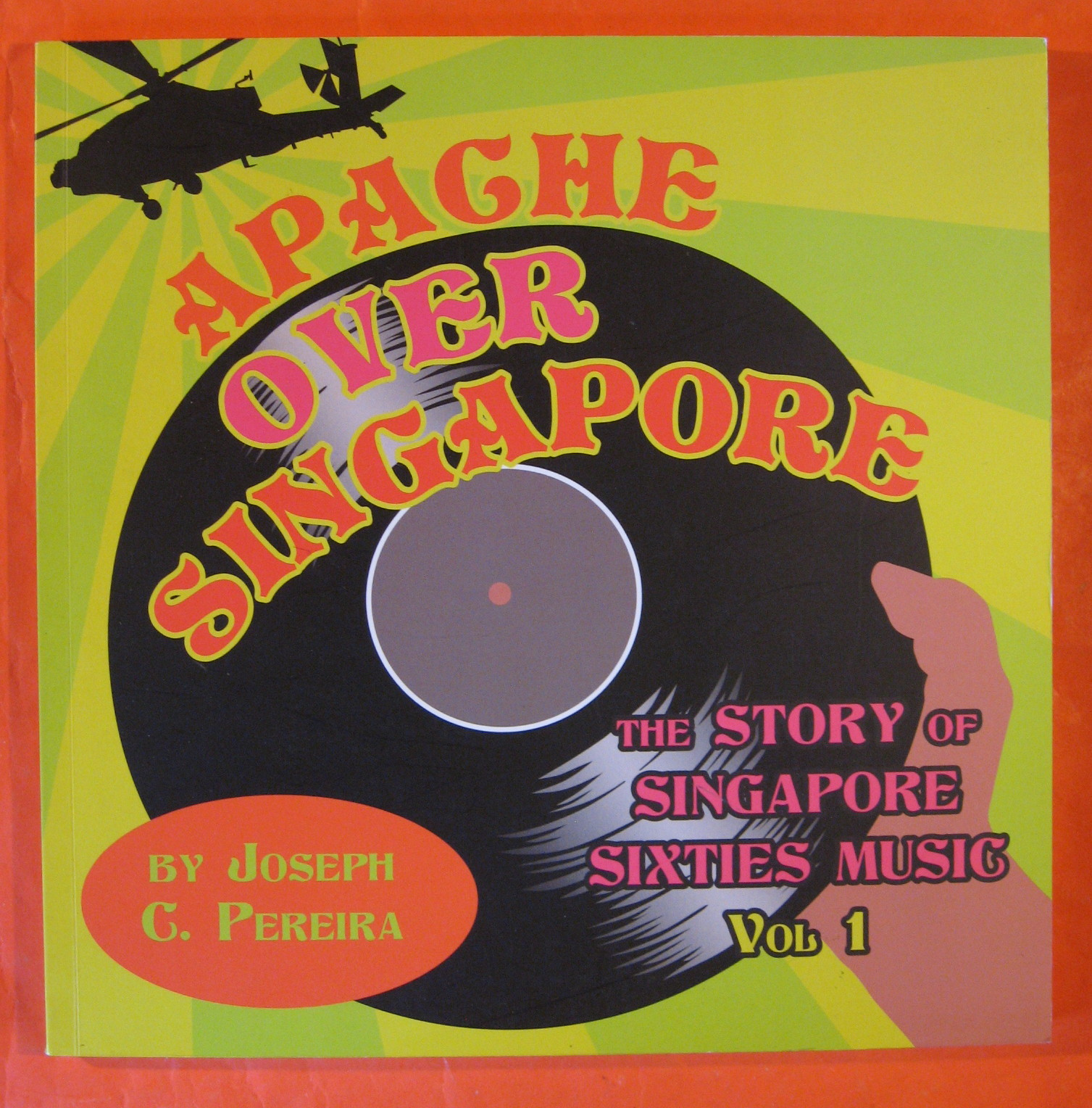 Apache Over Singapore: The Story of Singapore Sixties Music, Vol 1, Pereira, Joseph C.