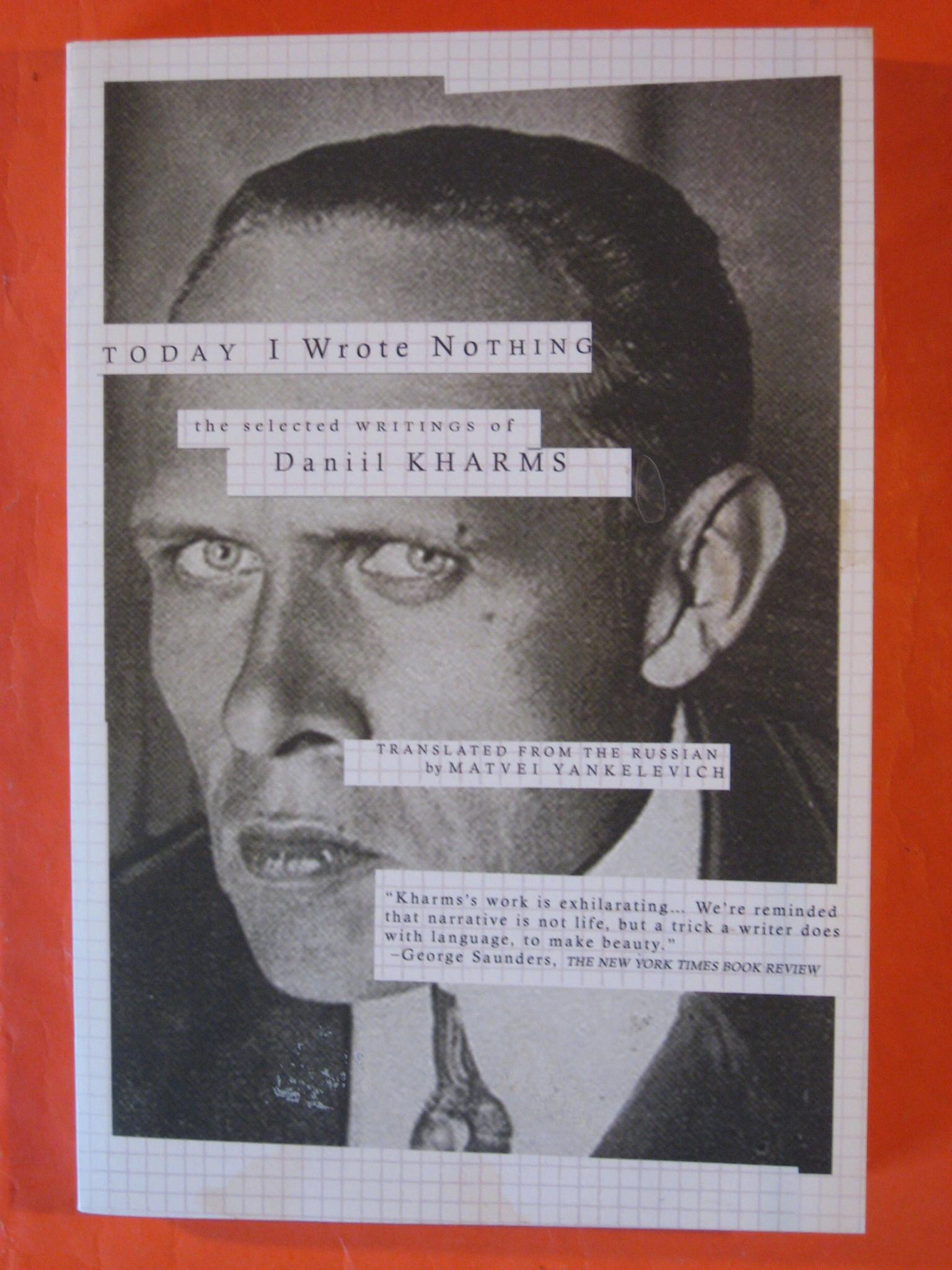Today I Wrote Nothing:  The Selected Writings of Daniil Khamrs, Kharms, Daniil