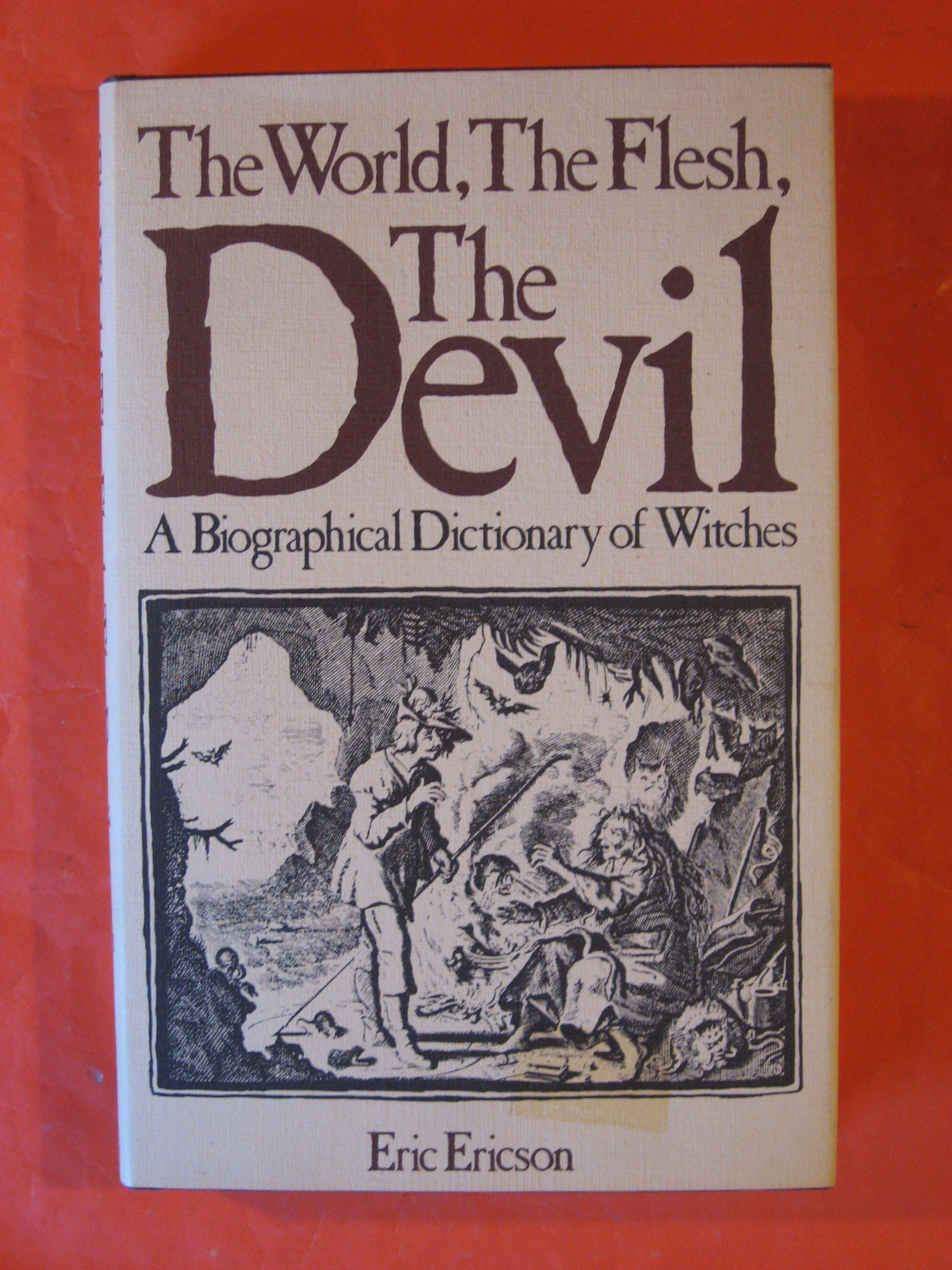 The World, The Flesh, The Devil: A Biographical Dictionary of Witches, Ericson, Eric