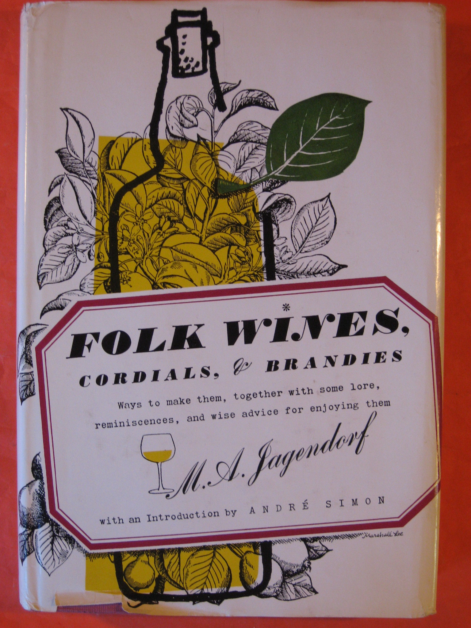 Folk Wines, Cordials, Brandies: Ways to Make Them, Together with Some Lore, Reminiscences and Wise Advice for Enjoying Them, Jagendorf, M.A.