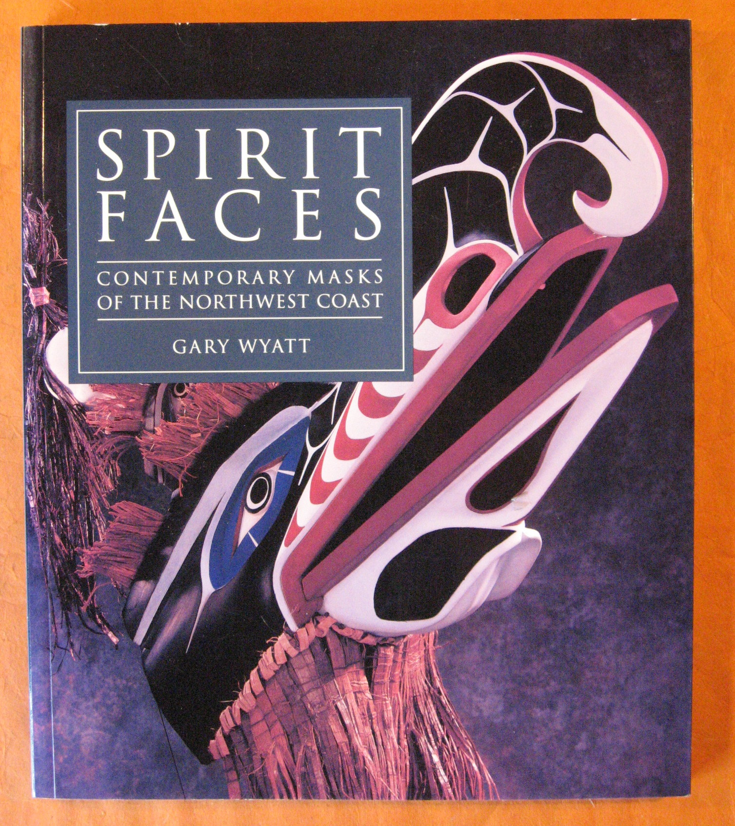 Spirit Faces: Contemporary Masks of the Northwest Coast, Wyatt, Gary