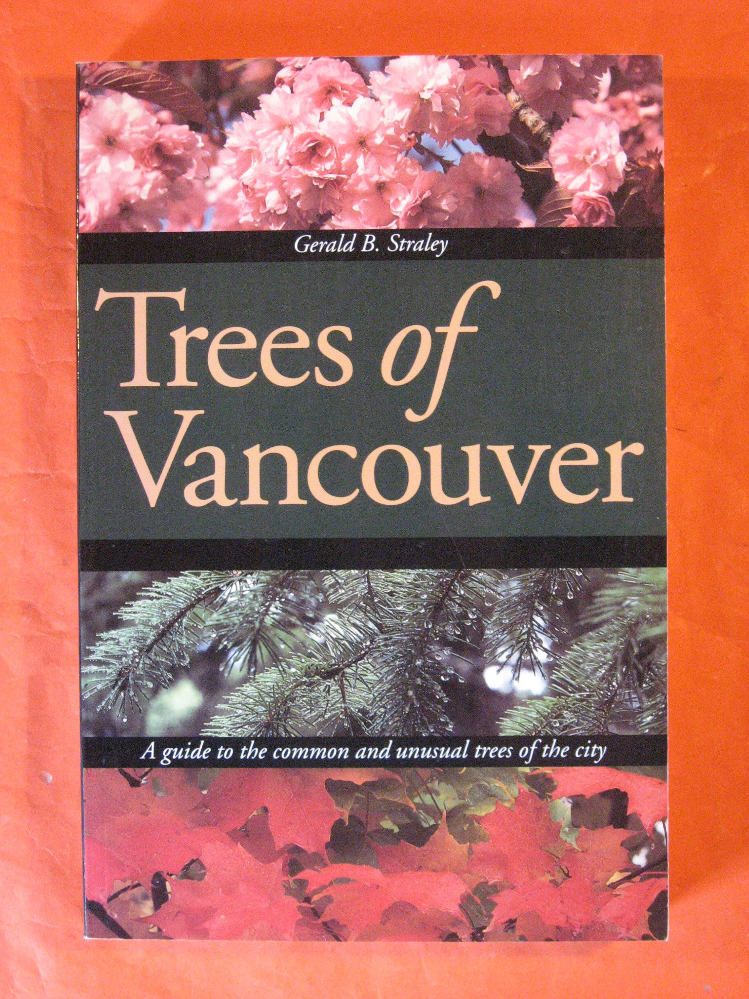 Trees of Vancouver:  A Guide to the Common and Unusual Trees of the City, Straley, Gerald B.