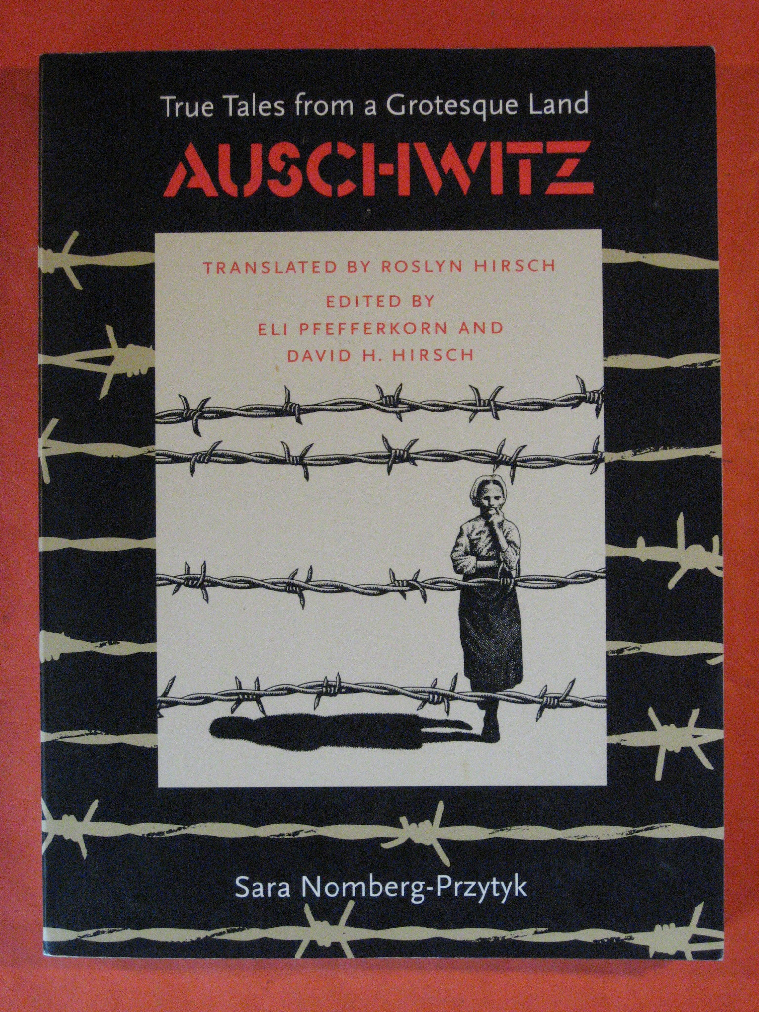 Auschwitz: True Tales From a Grotesque Land, Nomberg-Przytyk, Sara; Hirsch, Roslyn (translator)