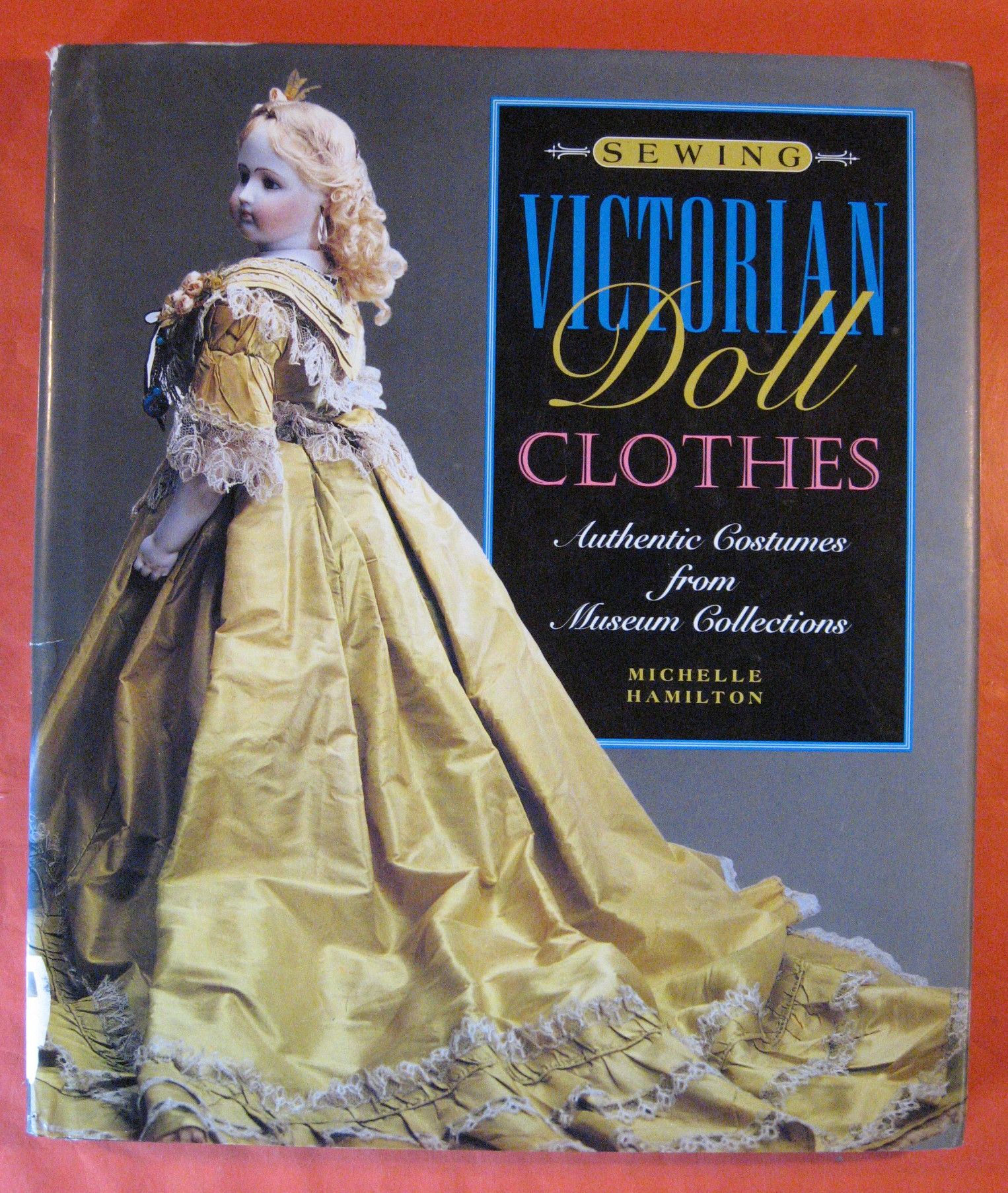 Sewing Victorian Doll Clothes: Authentic Costumes from Museum Collections, Hamilton, Michelle