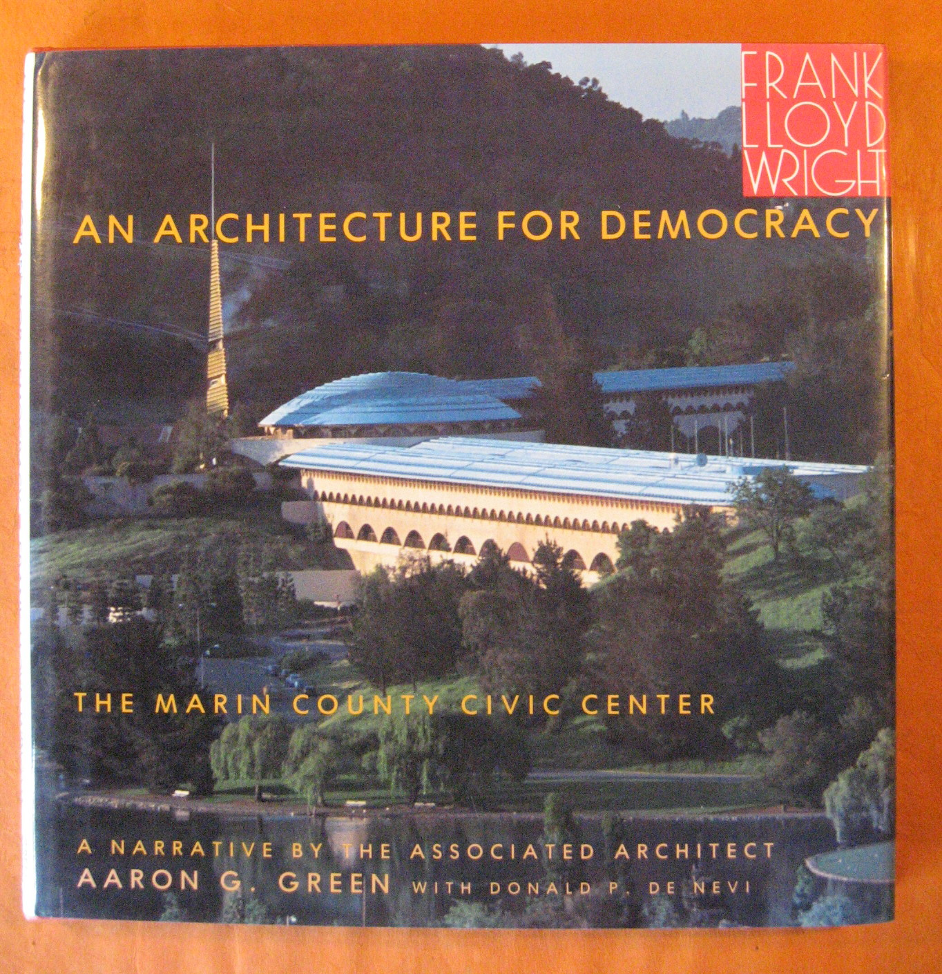 An Architecture for Democracy: The Marin County Civic Center, Aaron G. Green; Frank Lloyd Wright