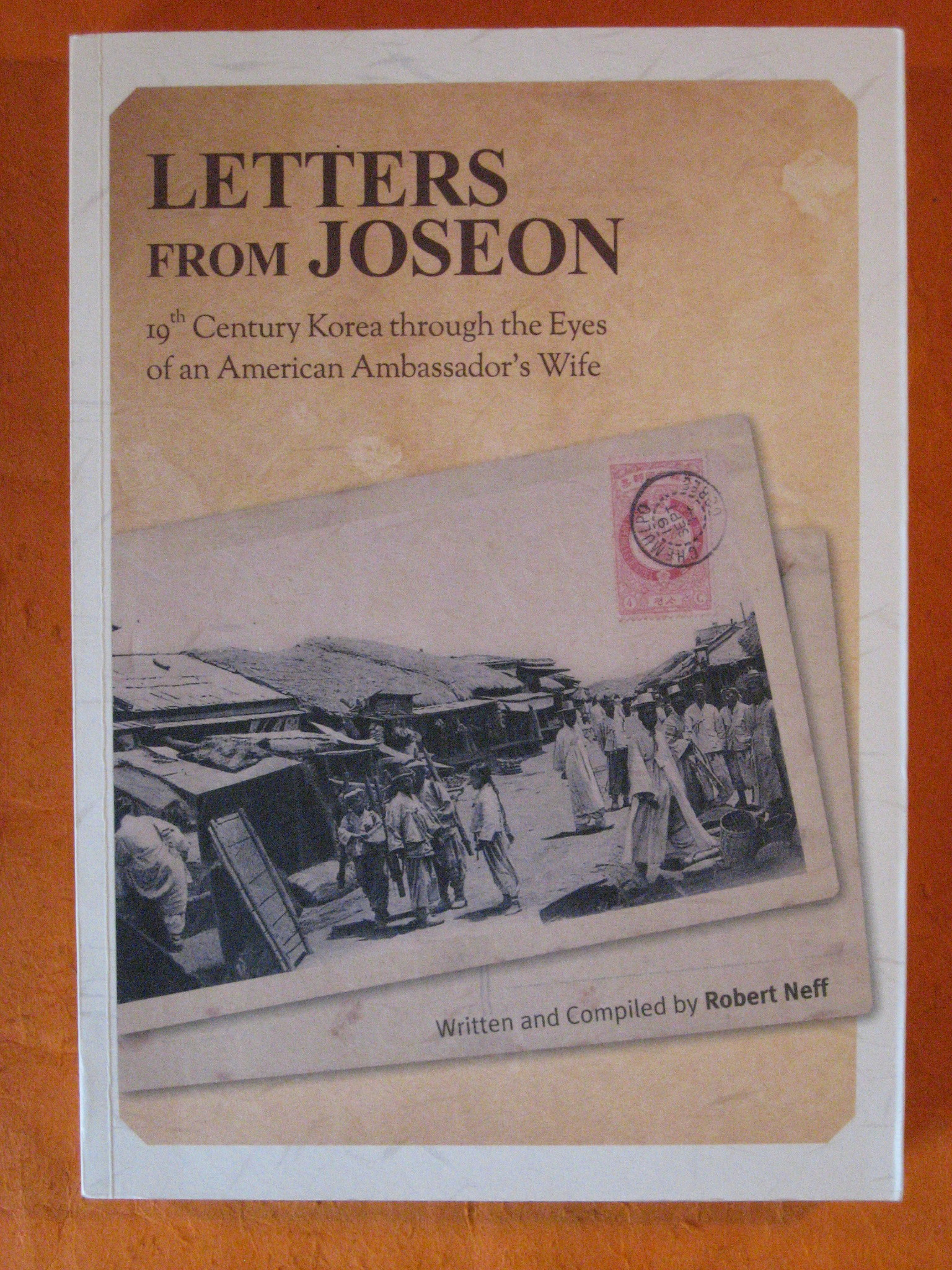 Letters from Joseon: 19th Century Korea Through the Eyes of an American Ambassador s Wife, Neff, Robert