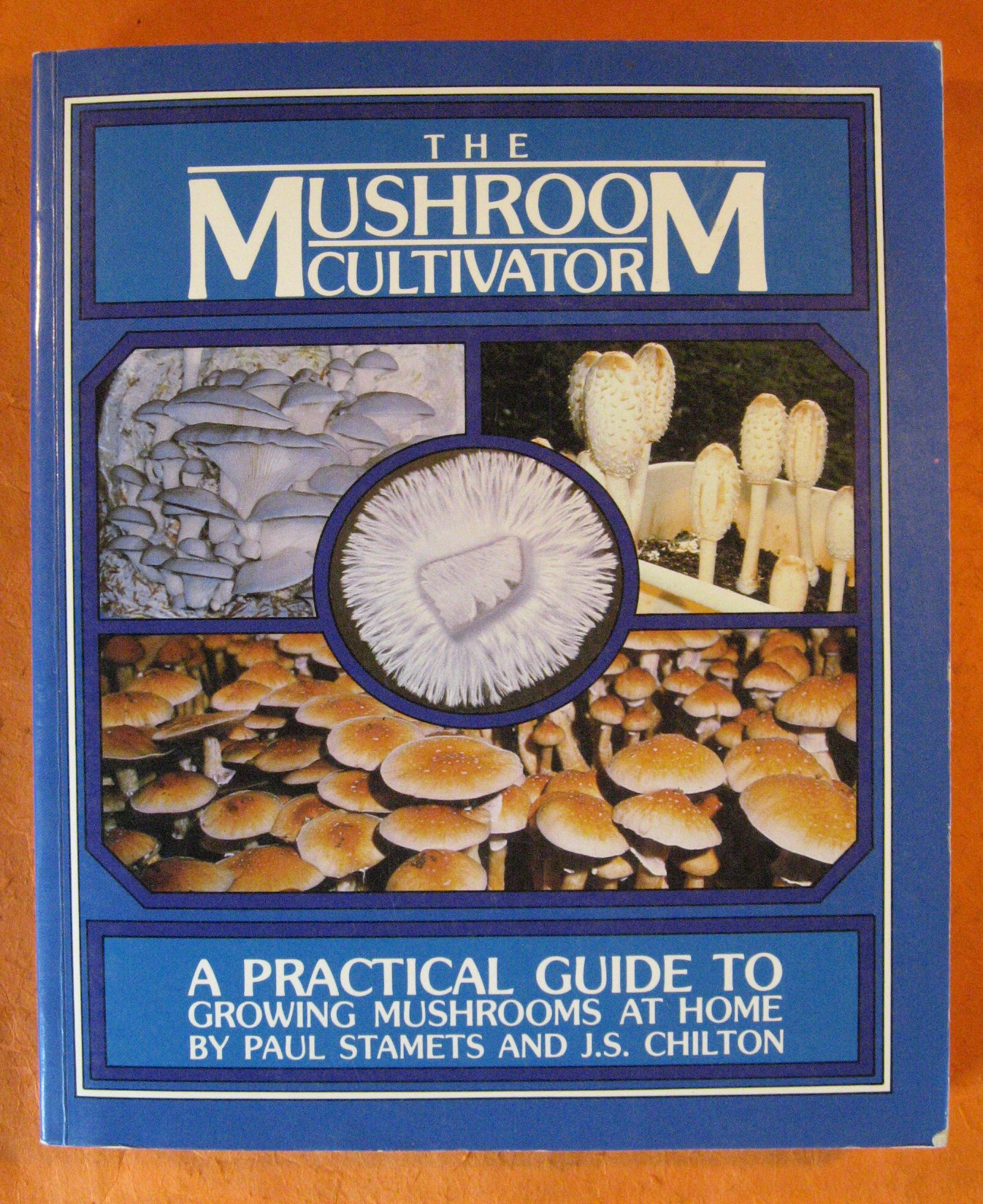 The Mushroom Cultivator: A Practical Guide to Growing Mushrooms at Home, Stamets, Paul
