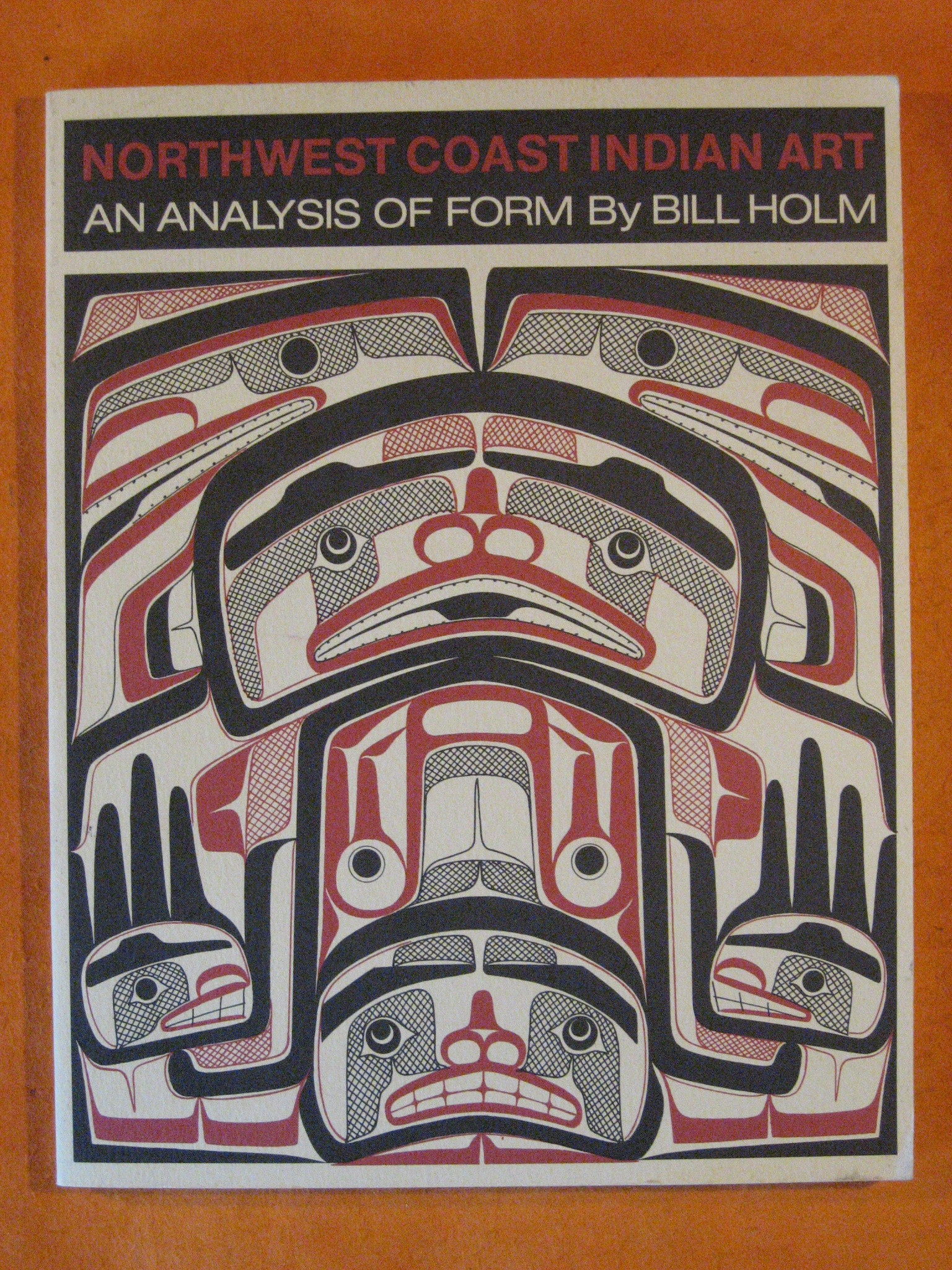 Northwest Coast Indian Art: An Analysis of Form, Bill Holm